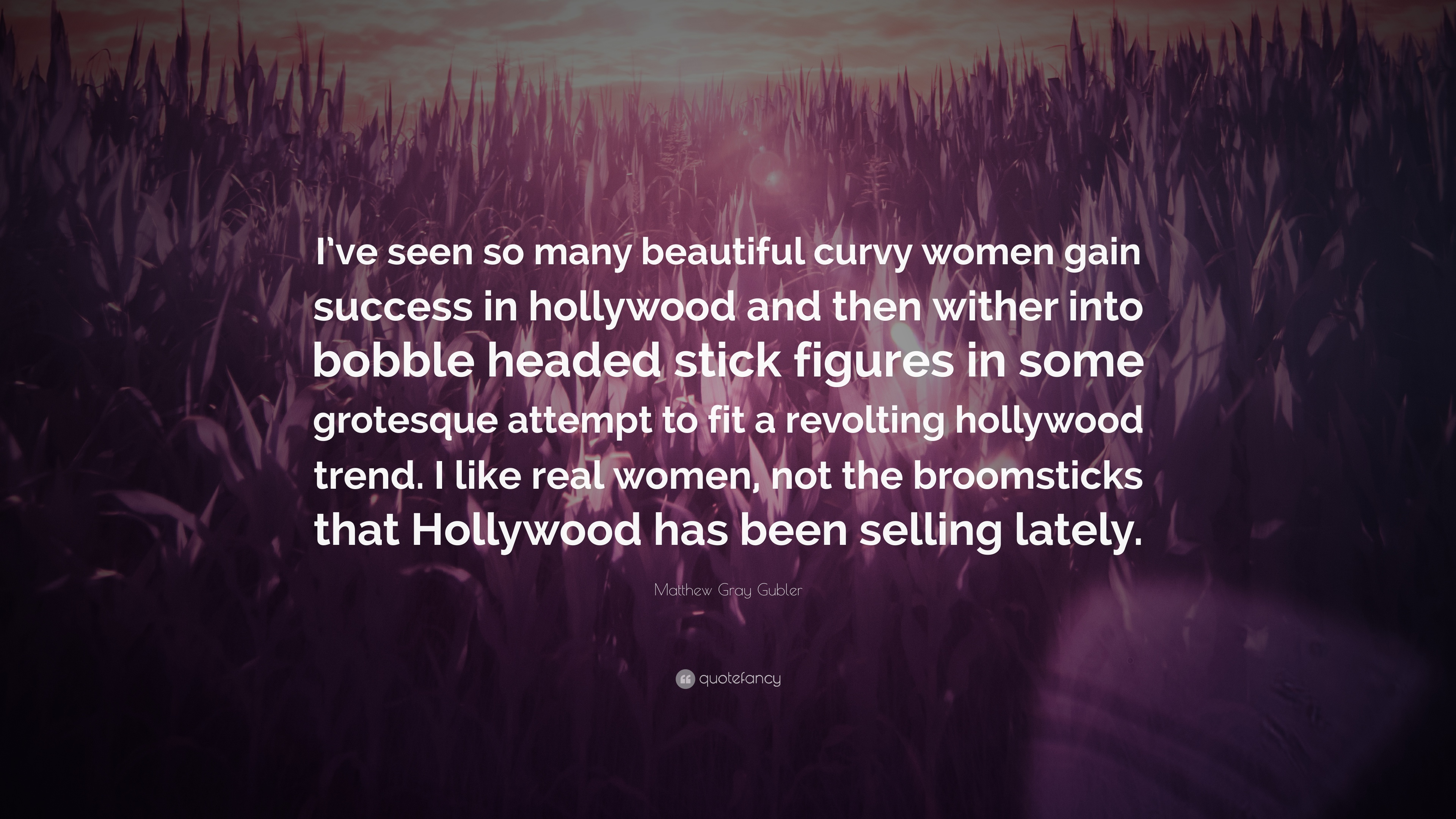 Matthew Gray Gubler Quote Ive Seen So Many Beautiful Curvy Women