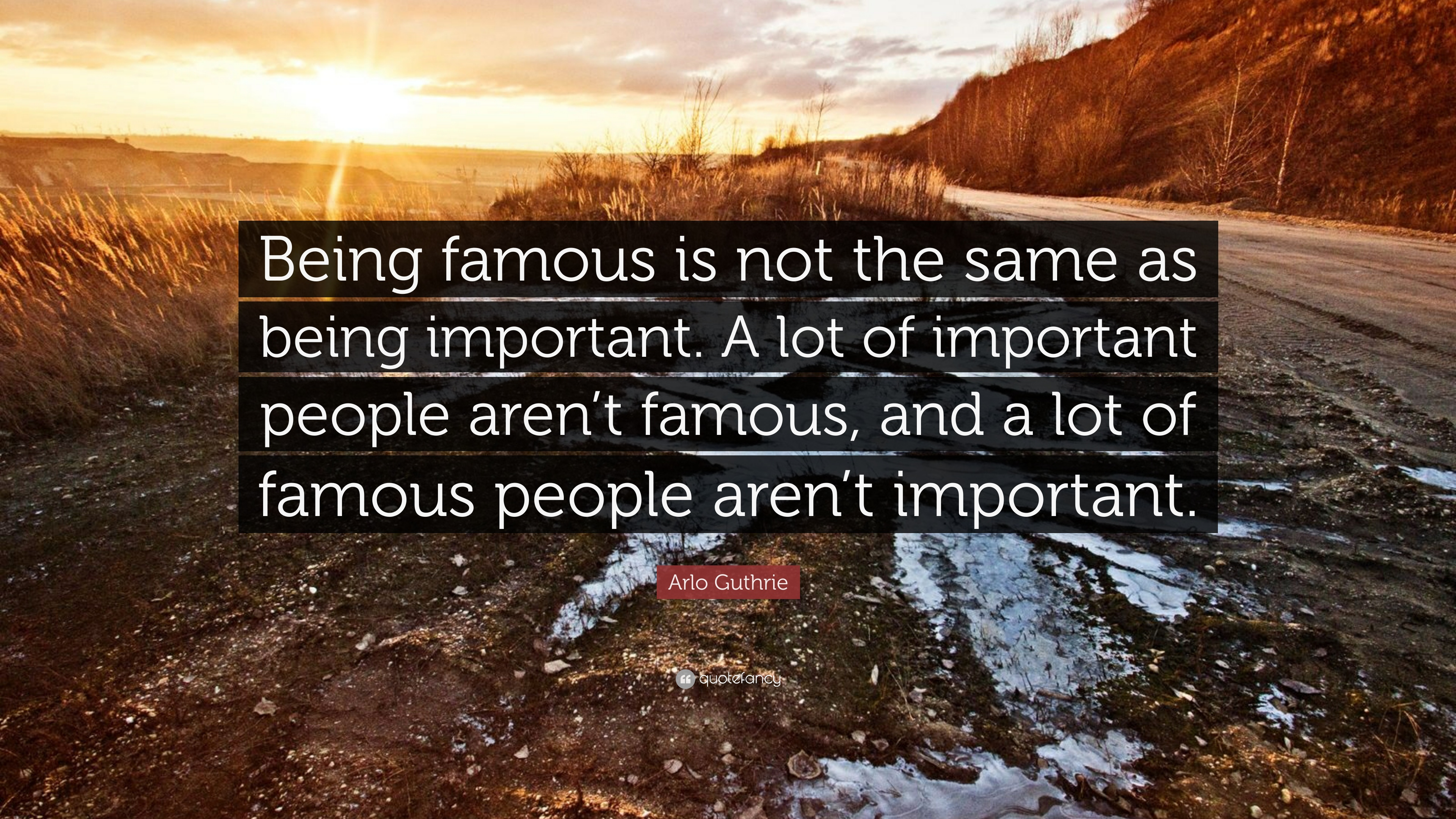 "Arlo Guthrie Quote: ""Being Famous Is Not The Same As Being"