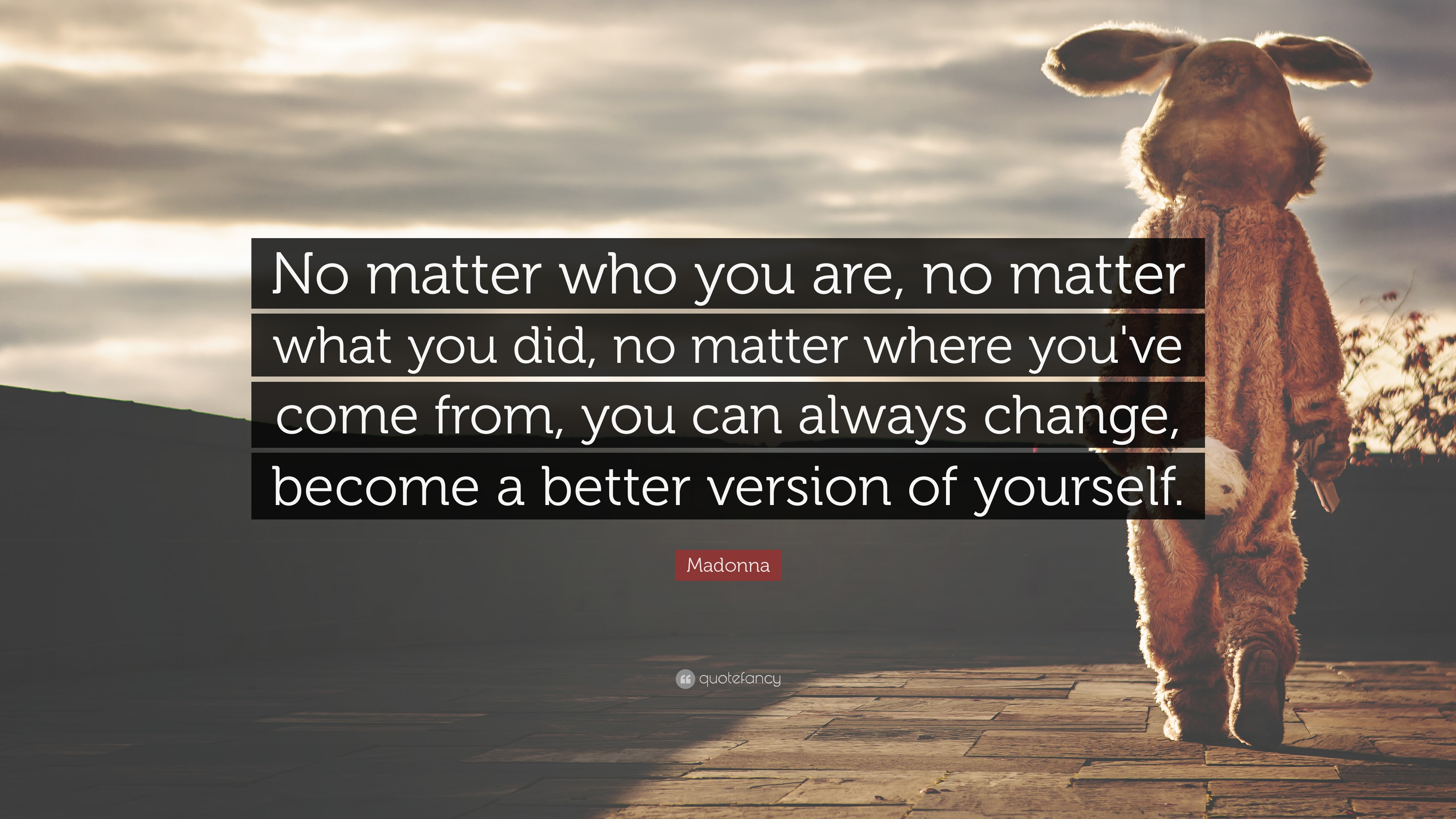 """Madonna Quote """"No matter who you are no matter what you did"""