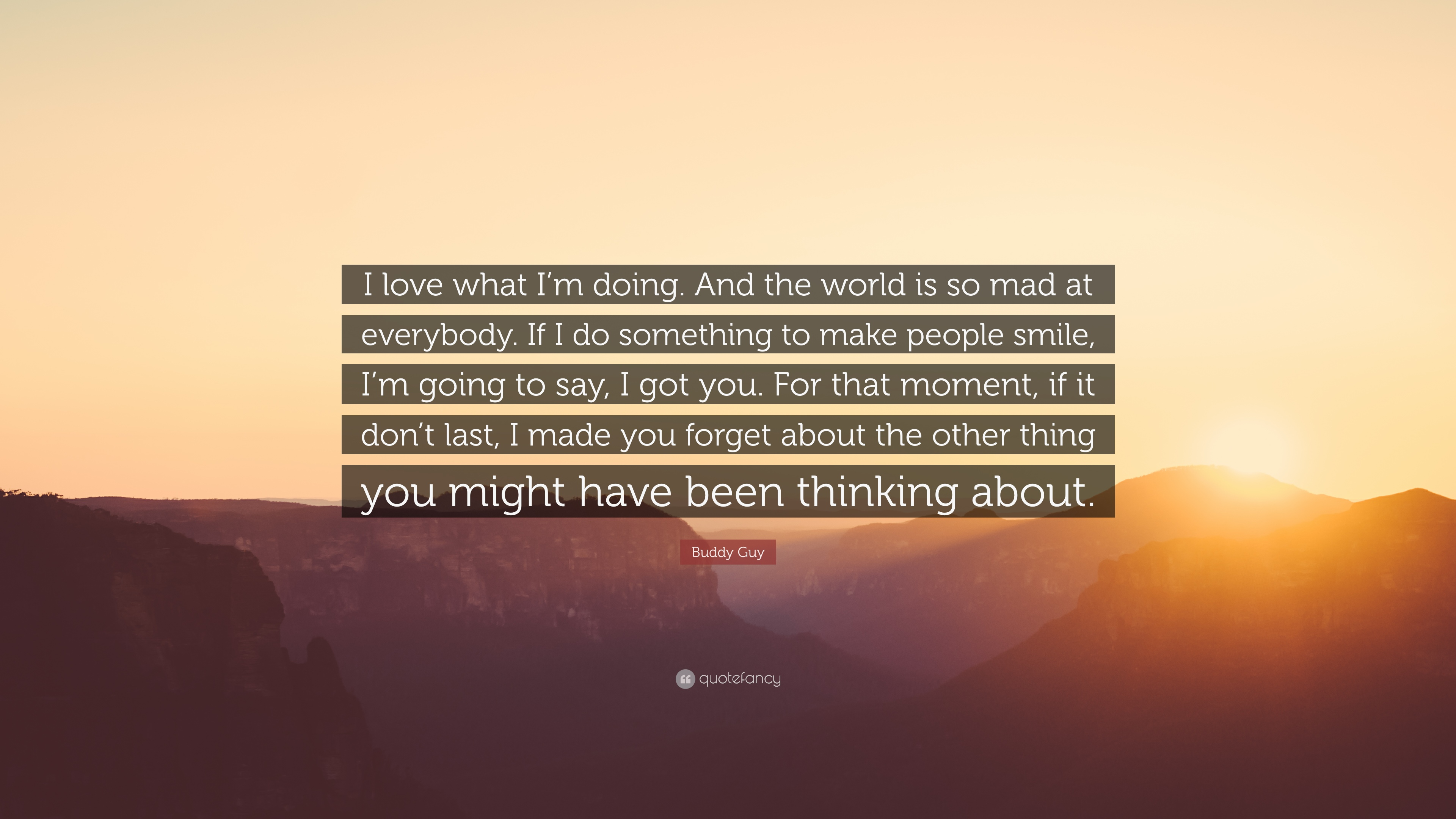 Buddy Guy Quote I Love What Im Doing And The World Is So Mad At