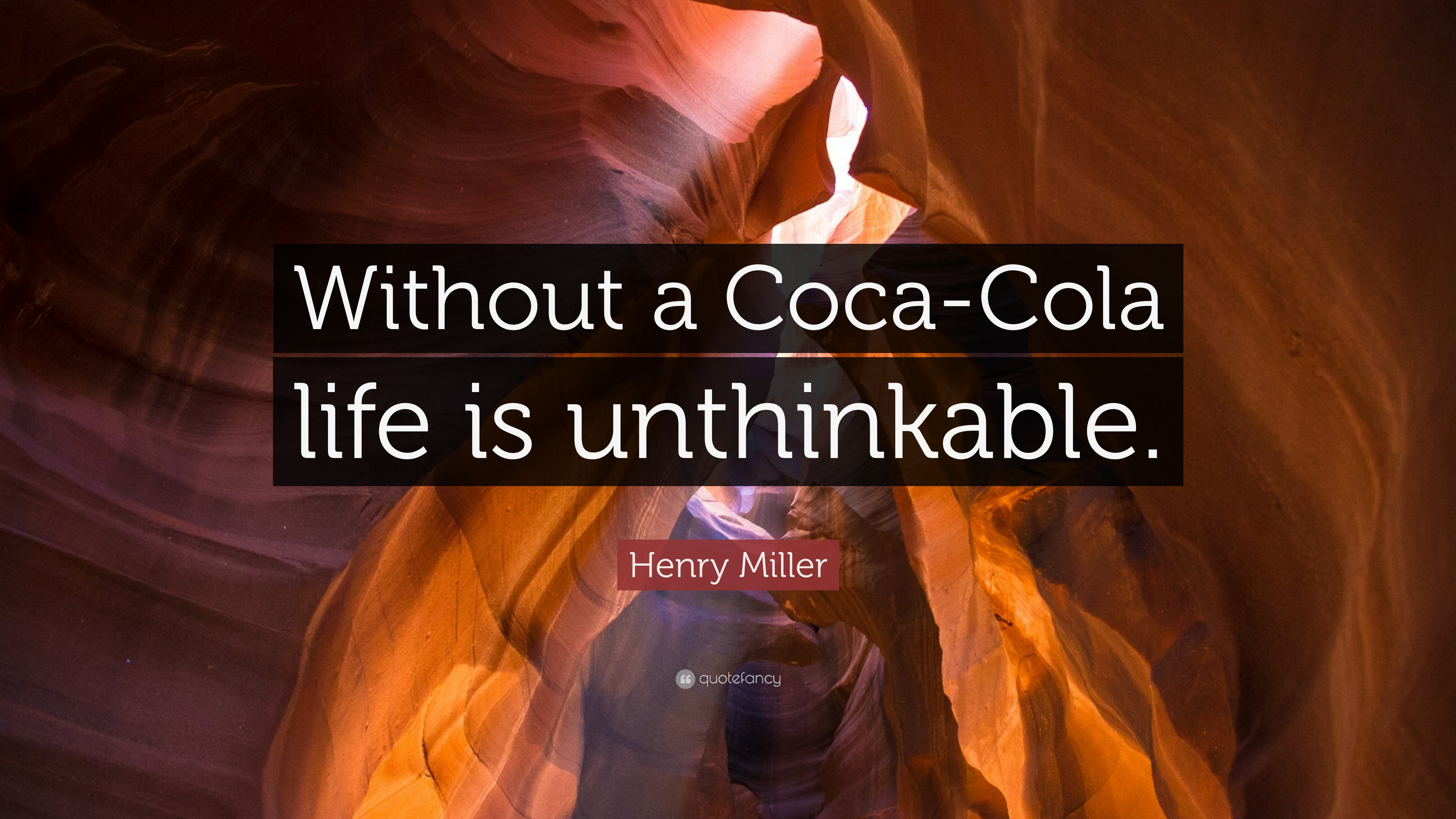 "Coca Cola Quotes Henry Miller Quote ""Without A Cocacola Life Is Unthinkable."" 10"