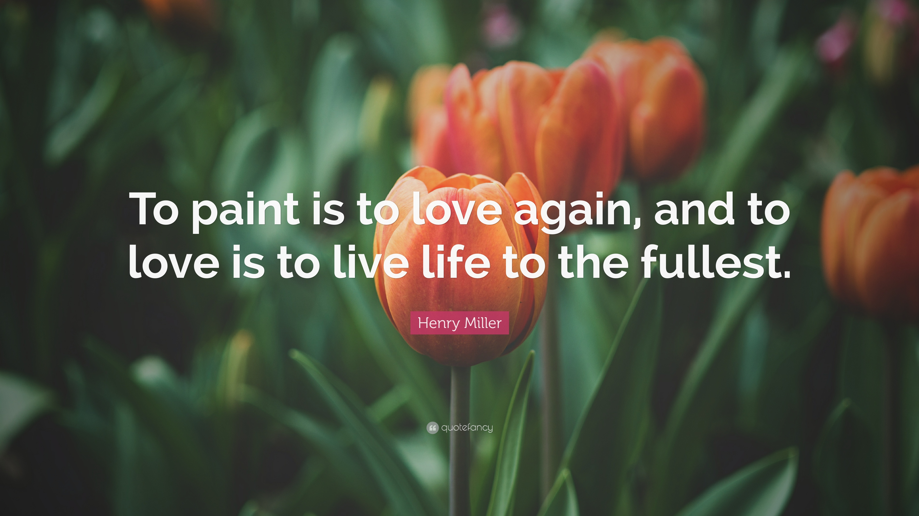 "Henry Miller Quote: ""To paint is to love again, and to love is"