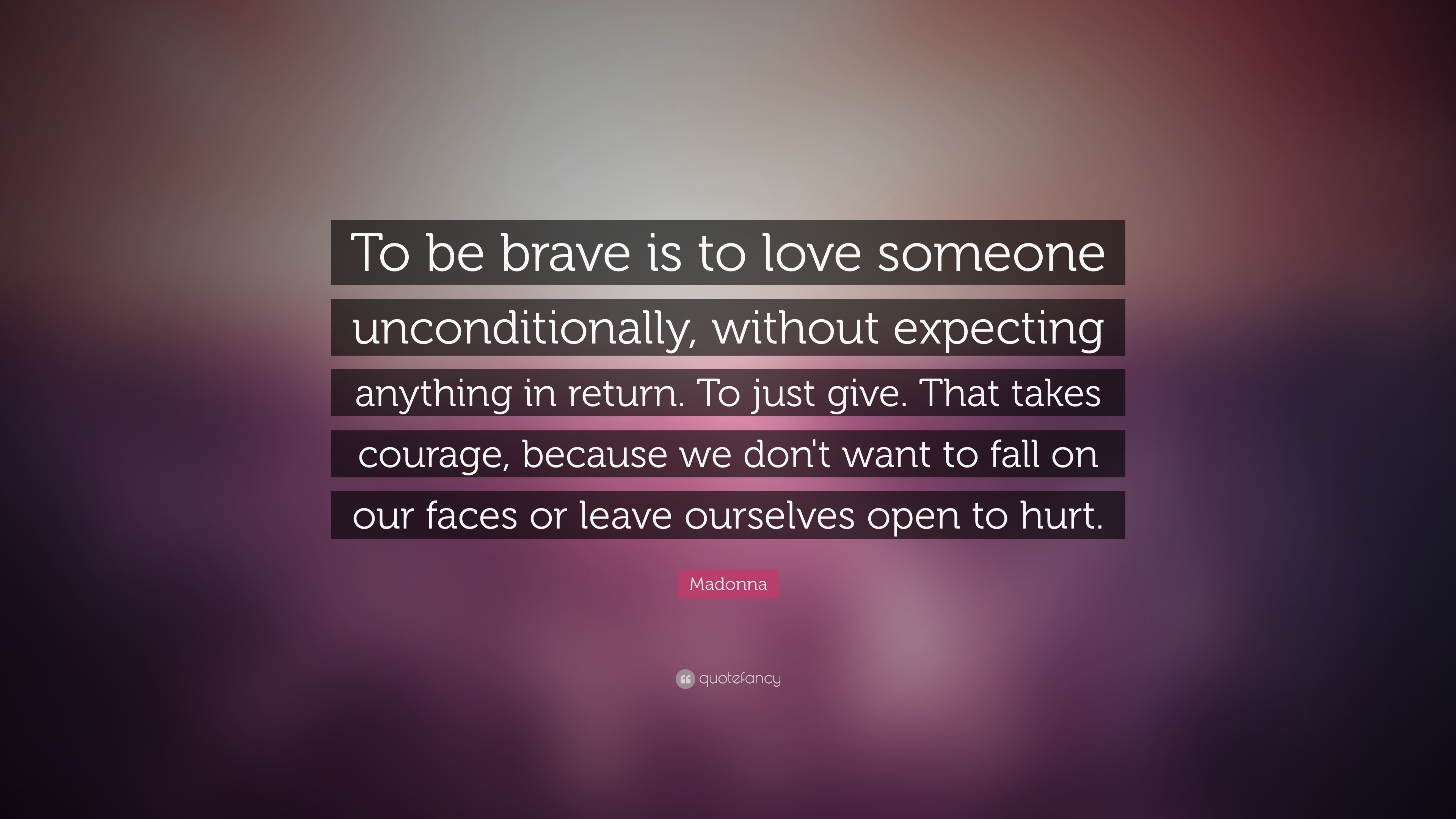 "Return To Love Quotes Madonna Quote ""To Be Brave Is To Love Someone Unconditionally"