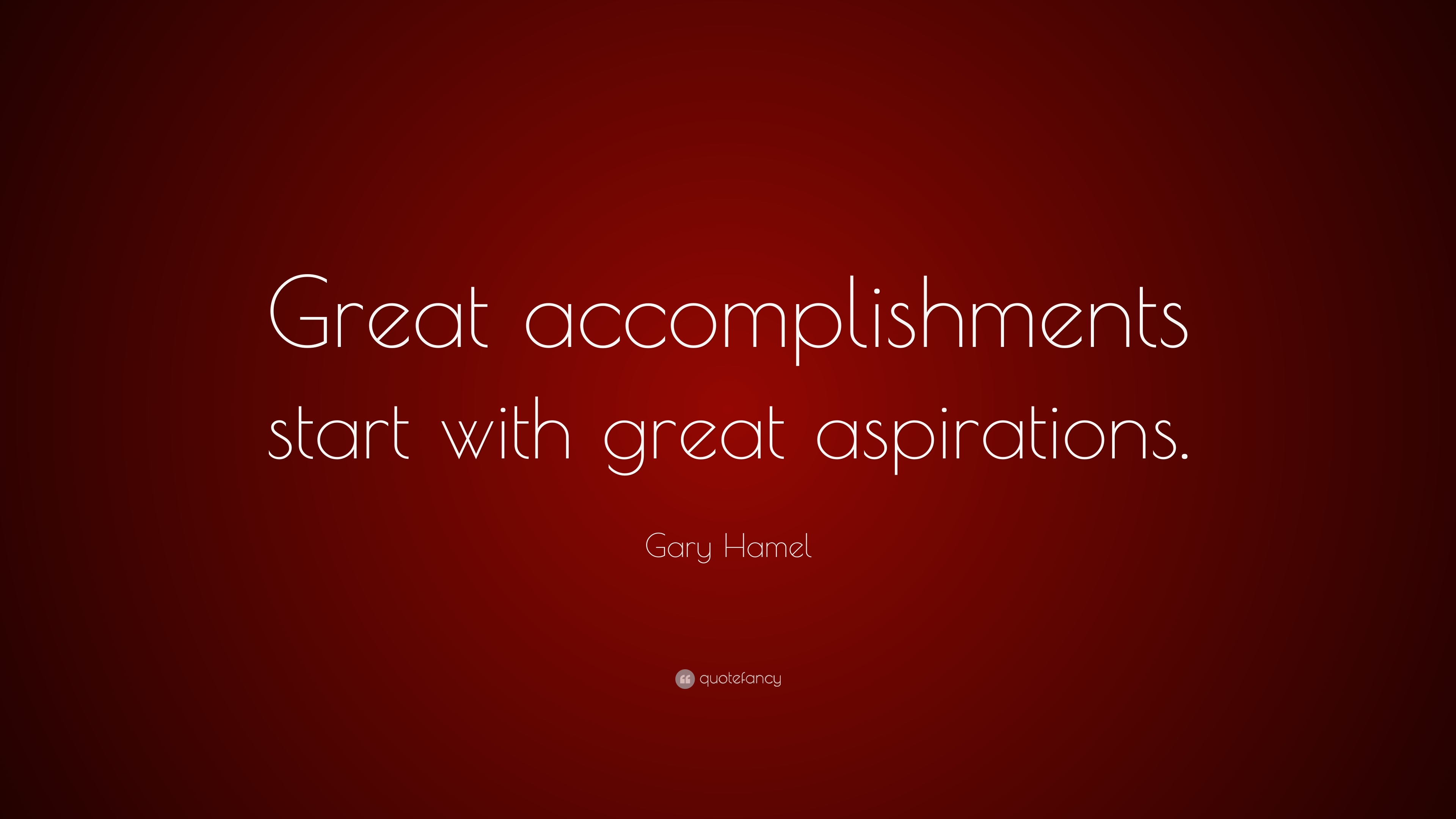 """Gary Hamel Quote: """"Great accomplishments start with great aspirations."""" (7  wallpapers) - Quotefancy"""