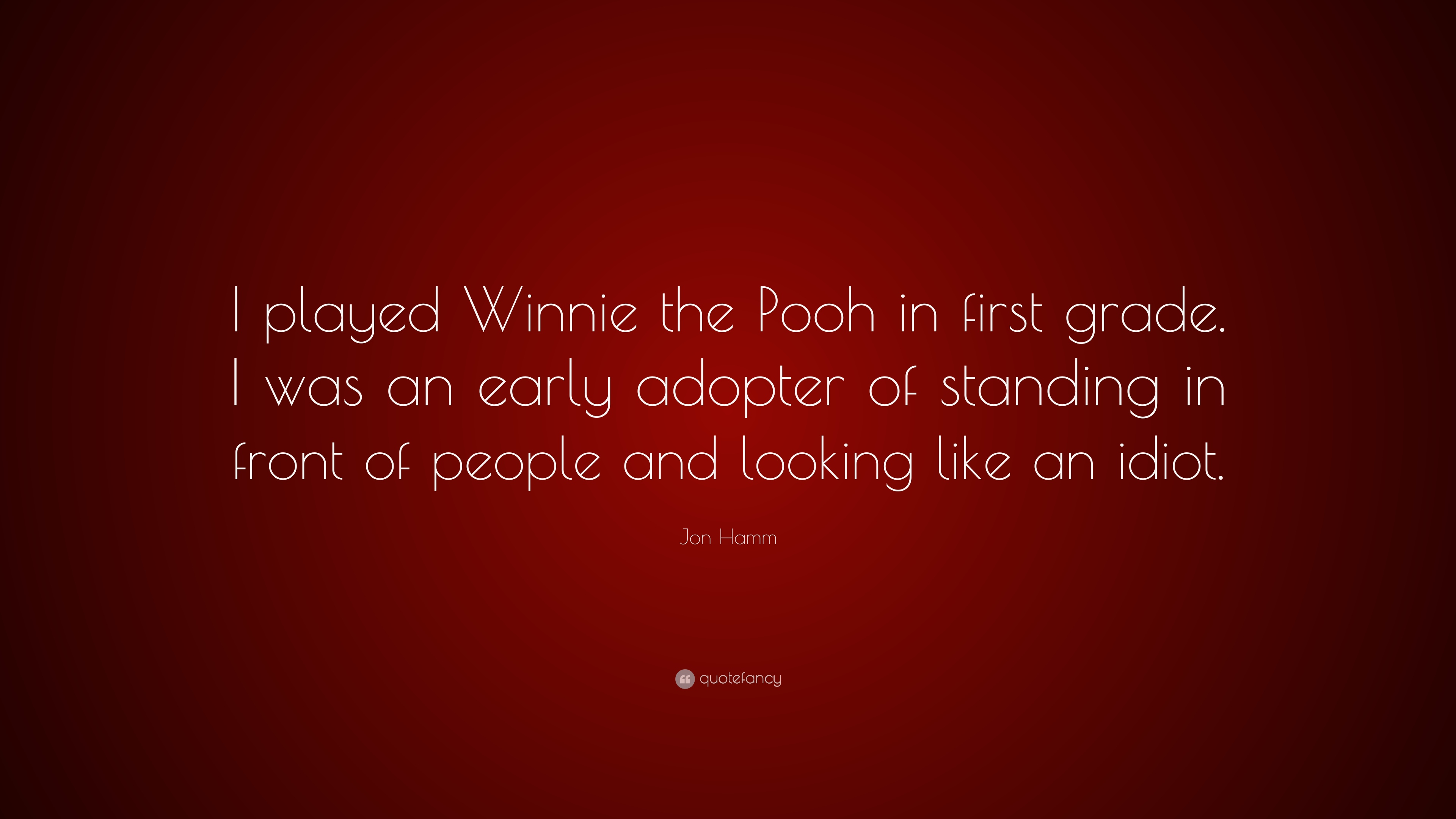 Jon Hamm Quote I Played Winnie The Pooh In First Grade I Was An