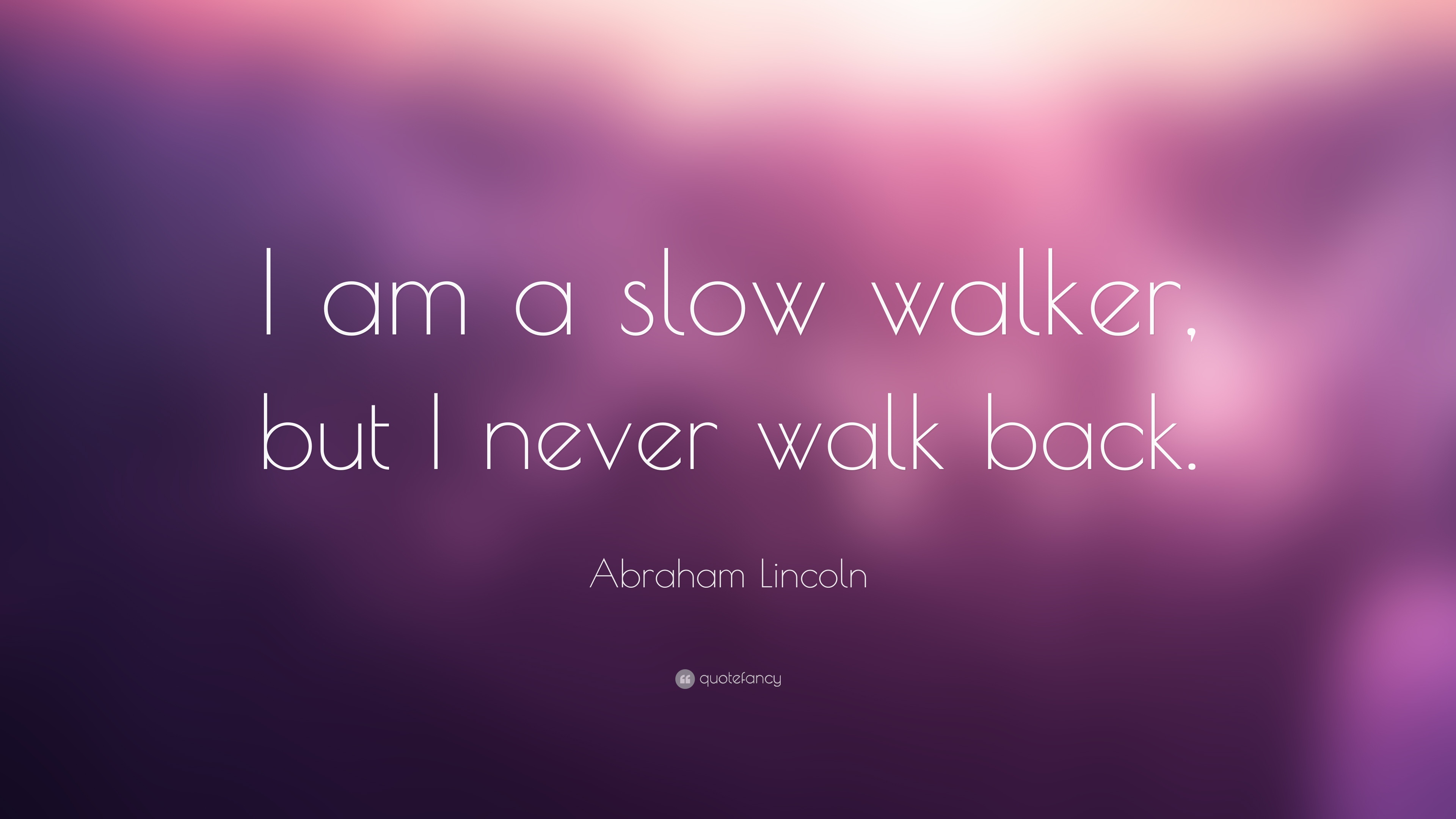 Abraham Lincoln Quotes I AM a Slow Walker
