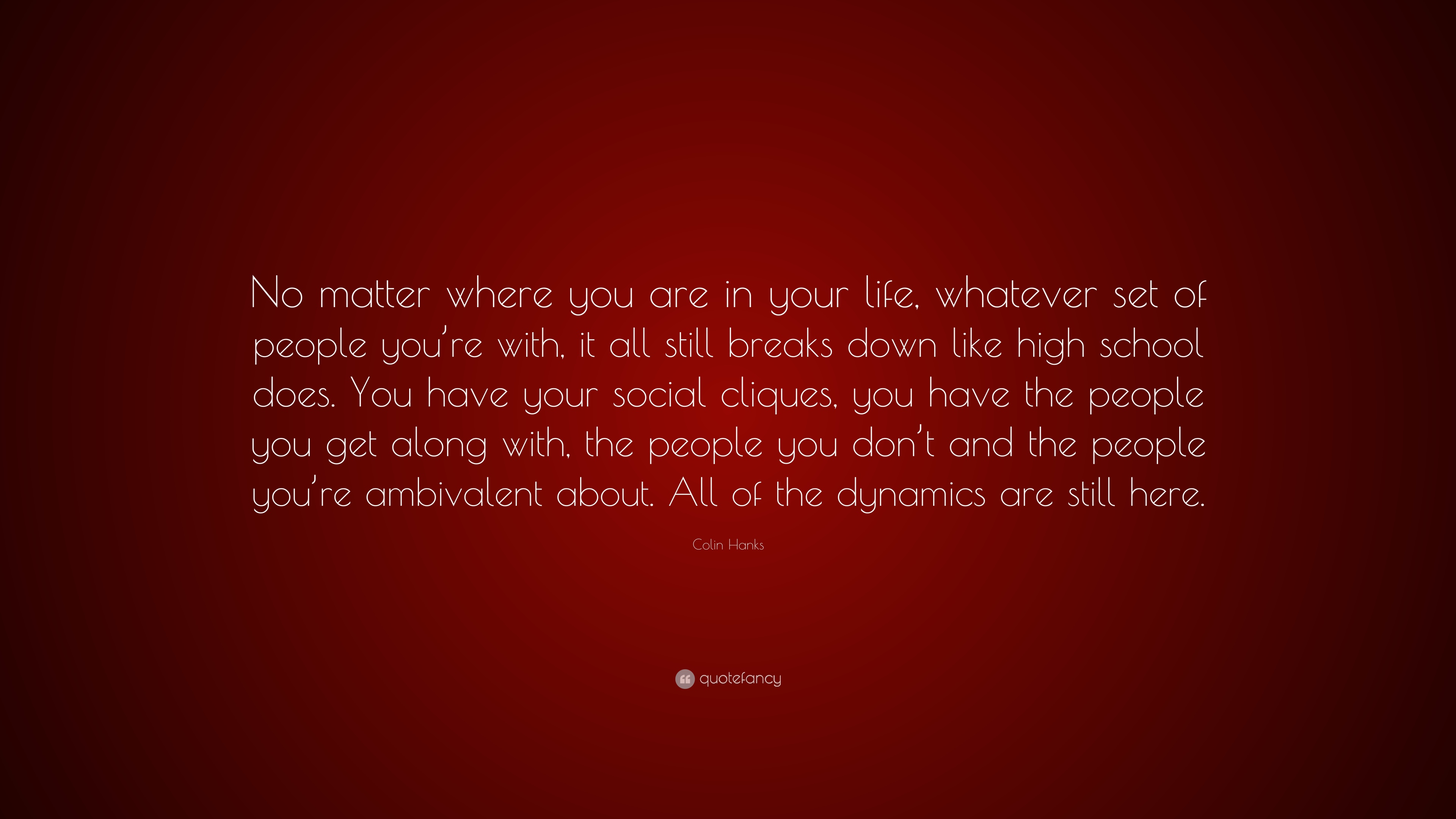 """No Matter Where You Are Quotes: Colin Hanks Quote: """"No Matter Where You Are In Your Life"""