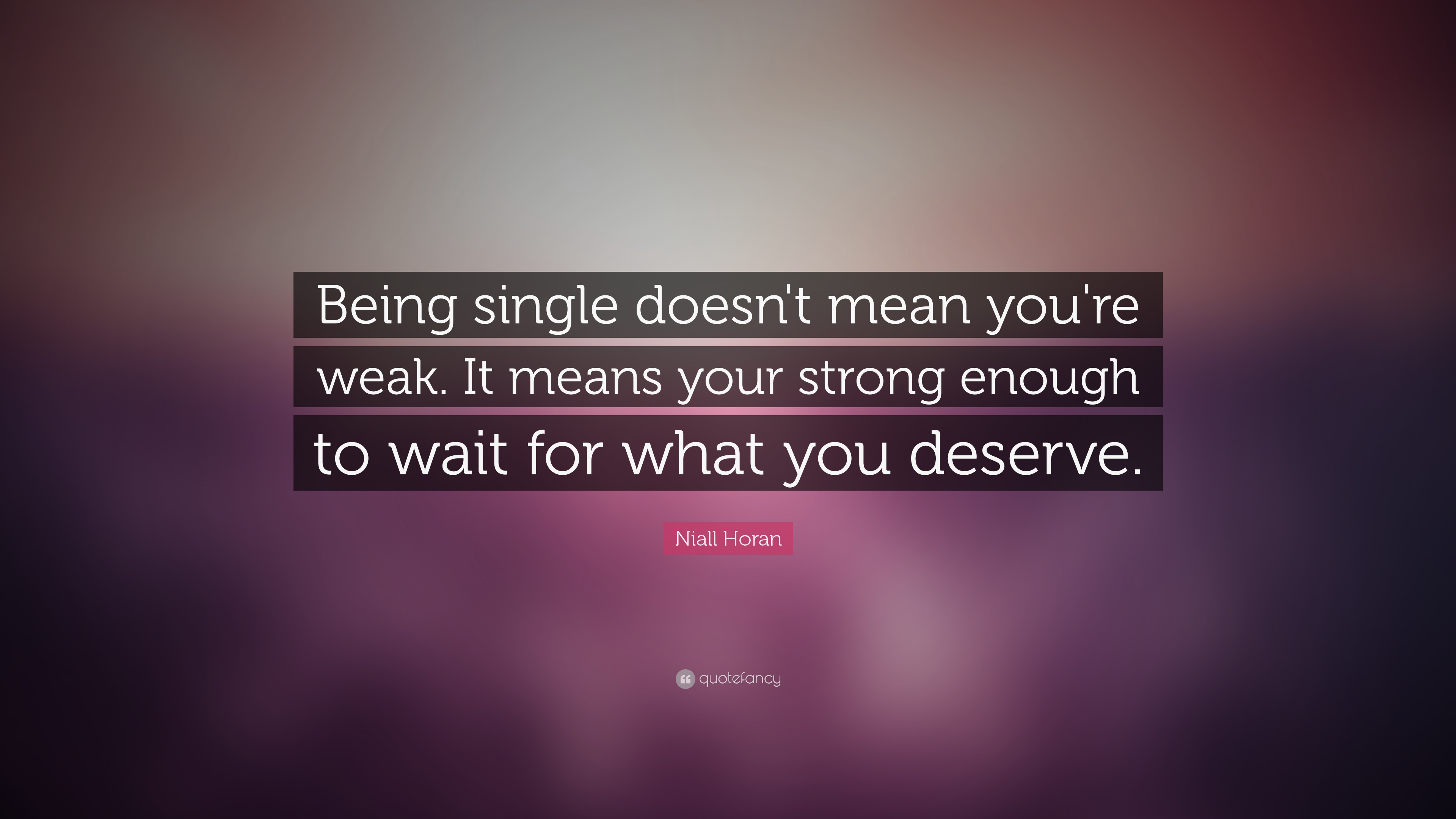 "Niall Horan Quote: ""Being single doesn\'t mean you\'re weak ..."