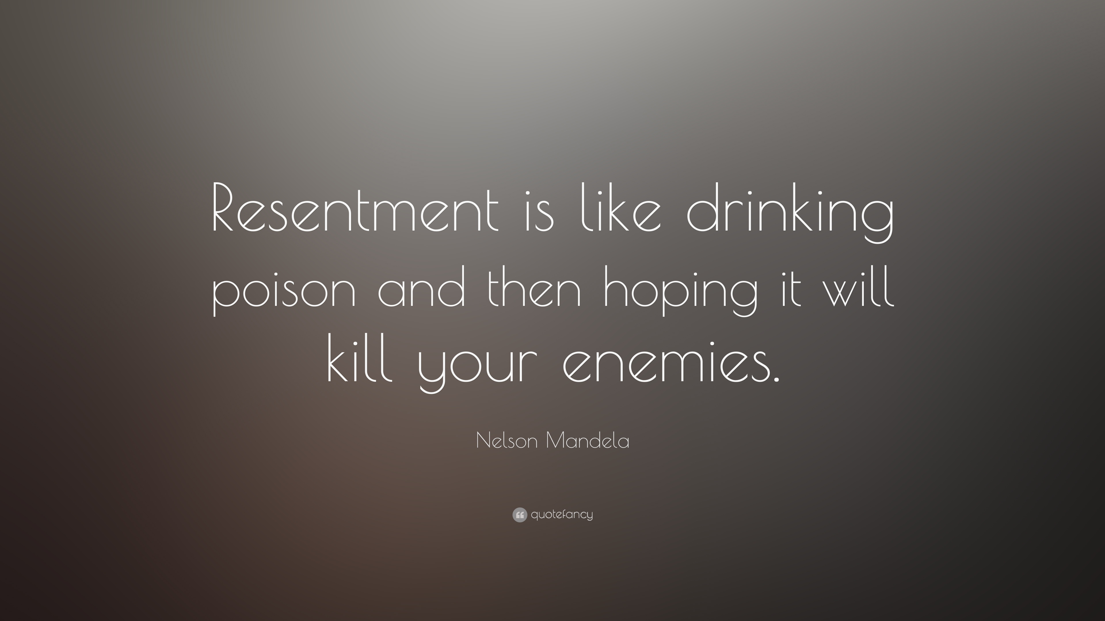 """Nelson Mandela Quote: """"Resentment is like drinking poison and then hoping  it will kill your enemies."""" (13 wallpapers) - Quotefancy"""
