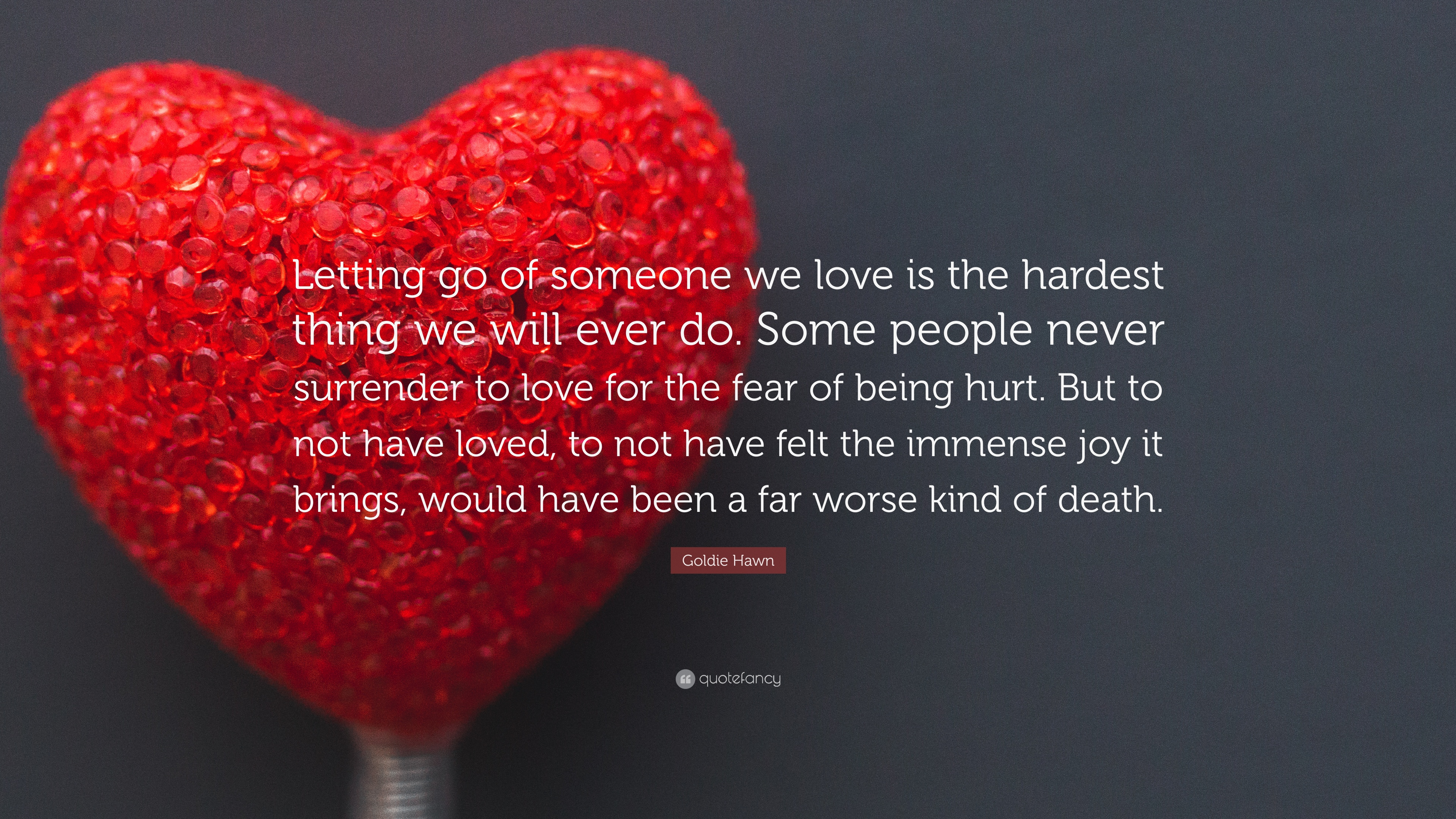 Goldie Hawn Quote Letting Go Of Someone We Love Is The Hardest