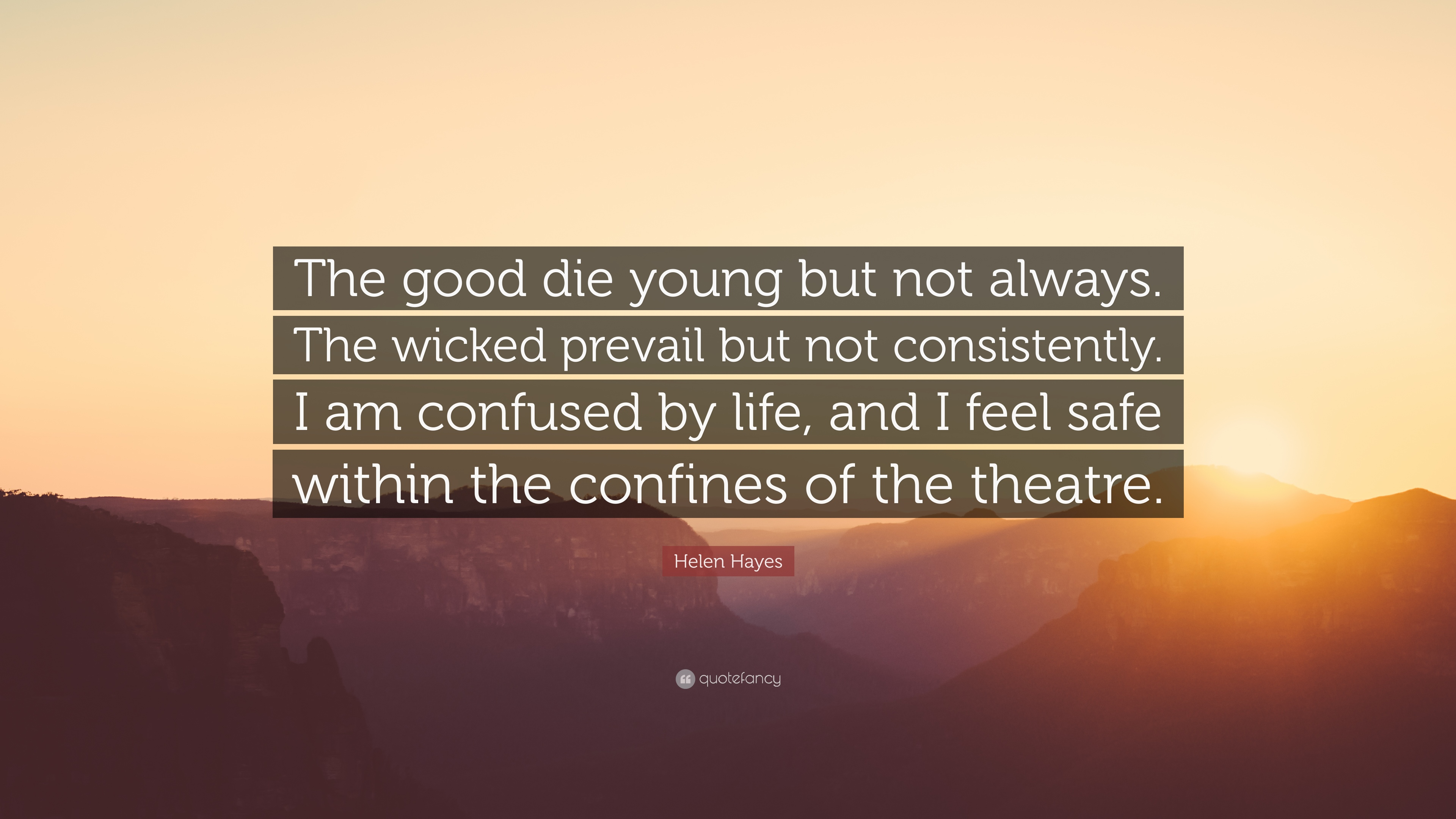 "Confused About Life Quotes Helen Hayes Quote ""The Good Die Young But Not Alwaysthe Wicked"