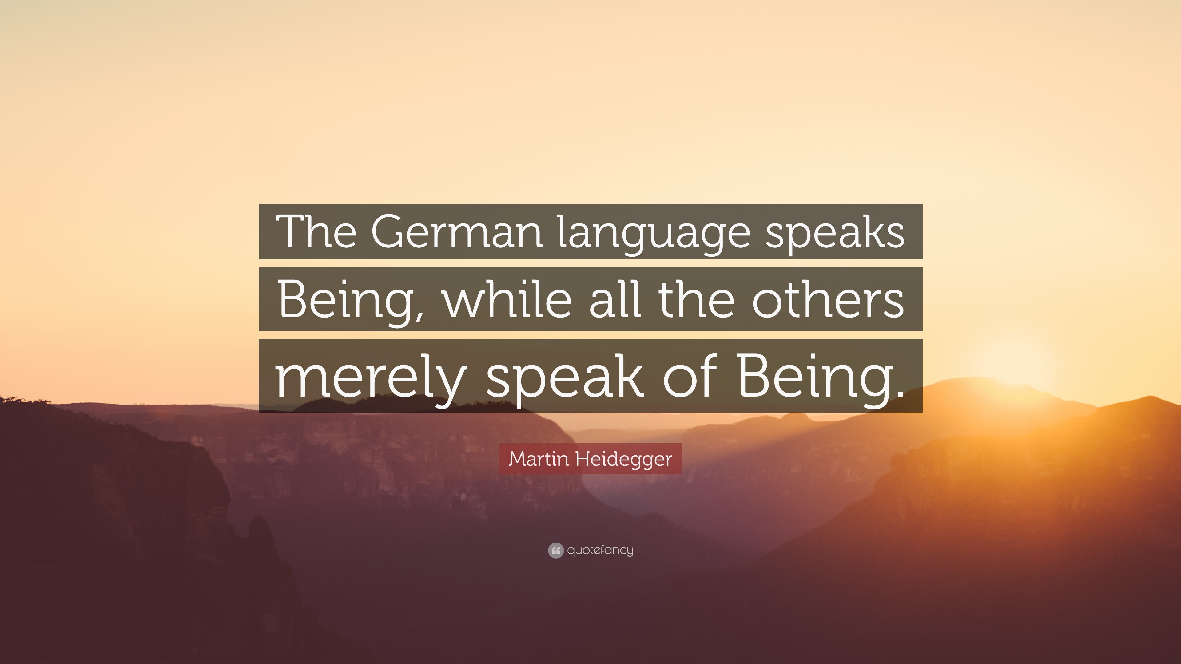 Martin Heidegger Quote The German Language Speaks Being While All
