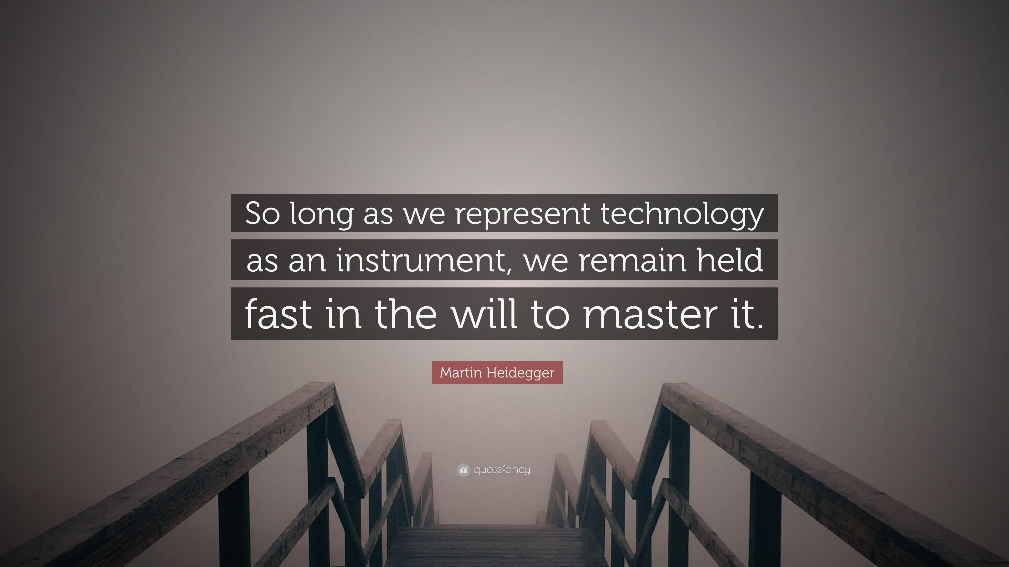 Image result for heidegger technology quote