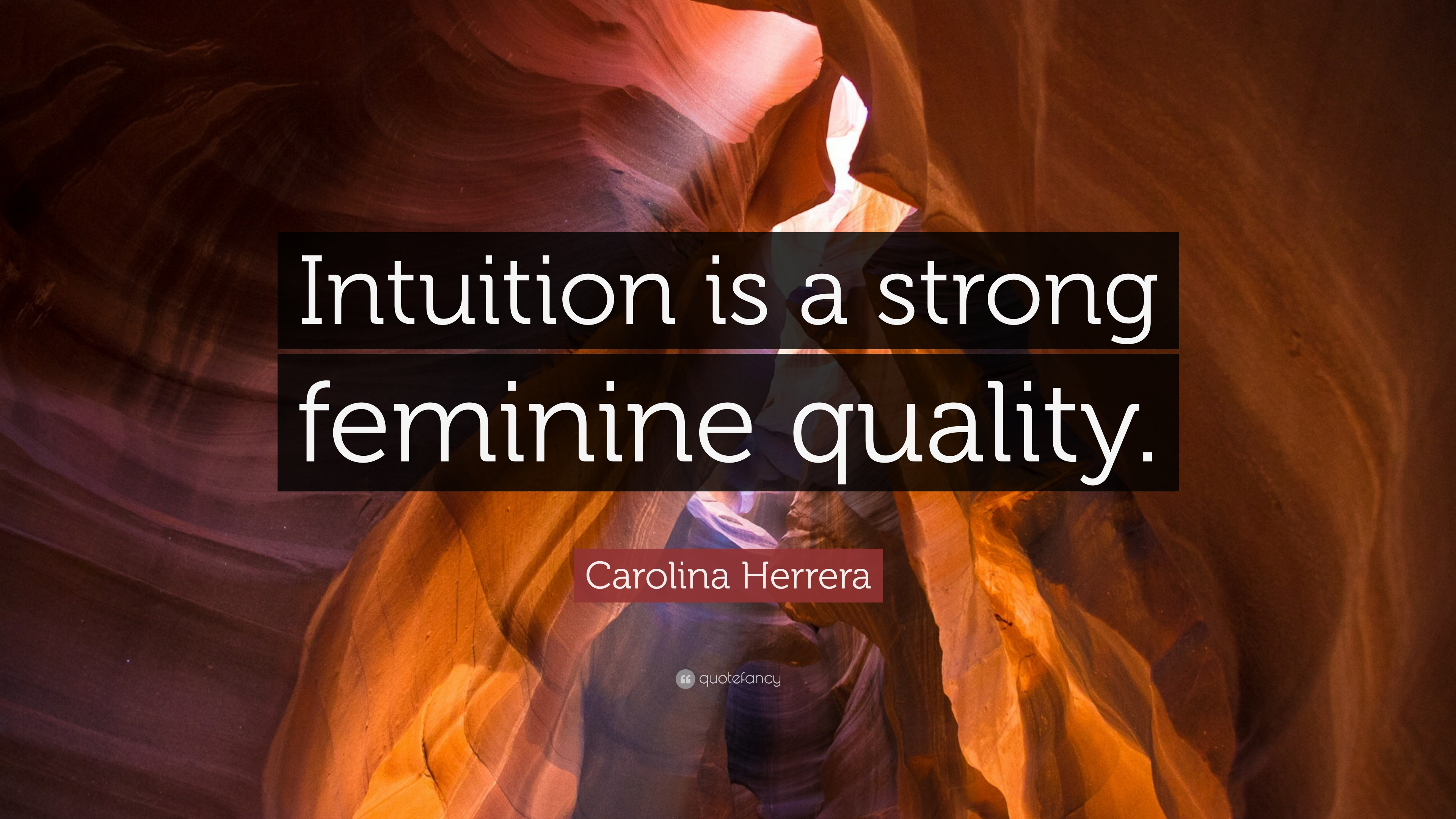 "Carolina Herrera Quote: ""Intuition is a strong feminine"
