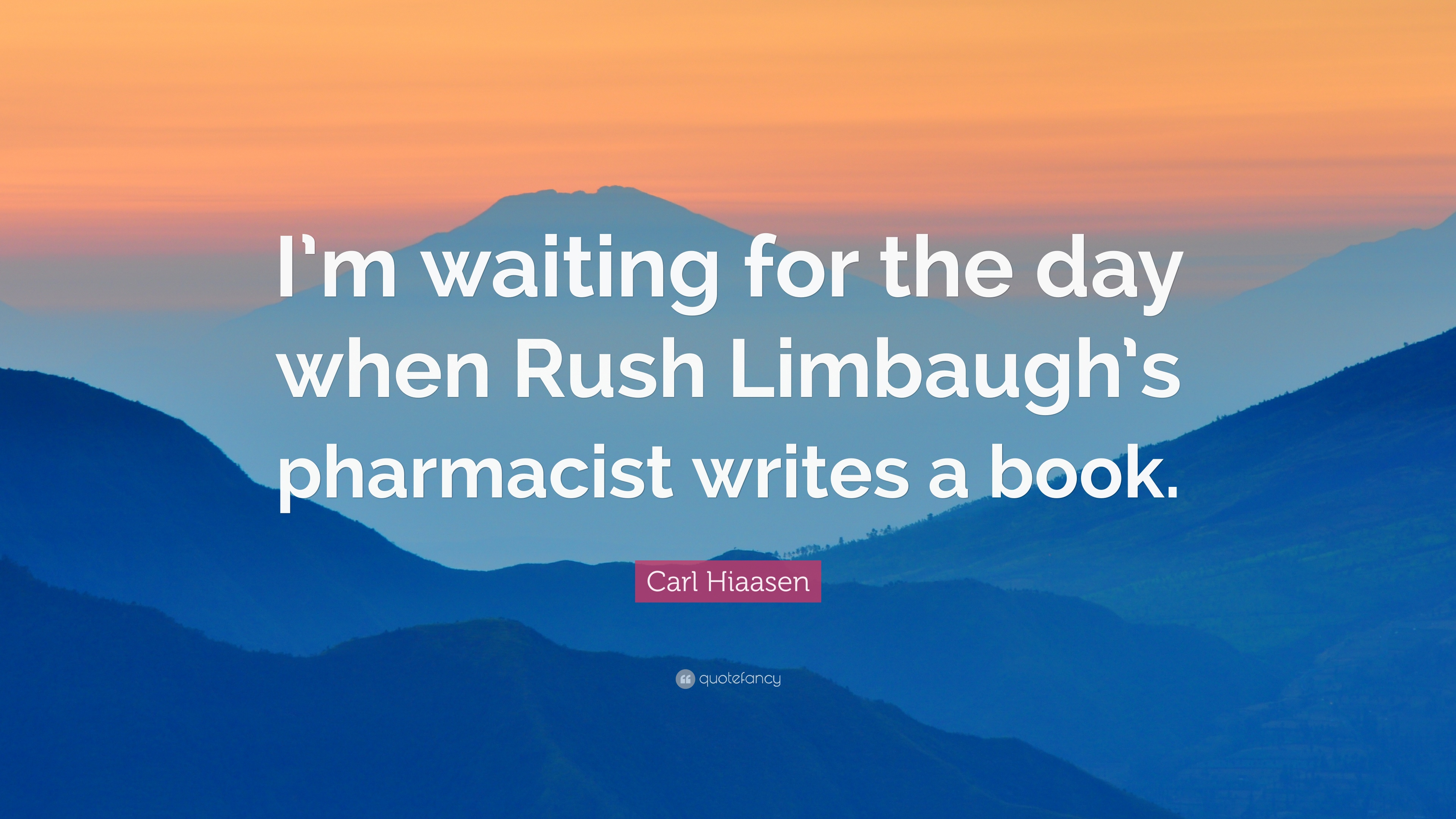 Carl Hiaasen Quote Im Waiting For The Day When Rush Limbaughs