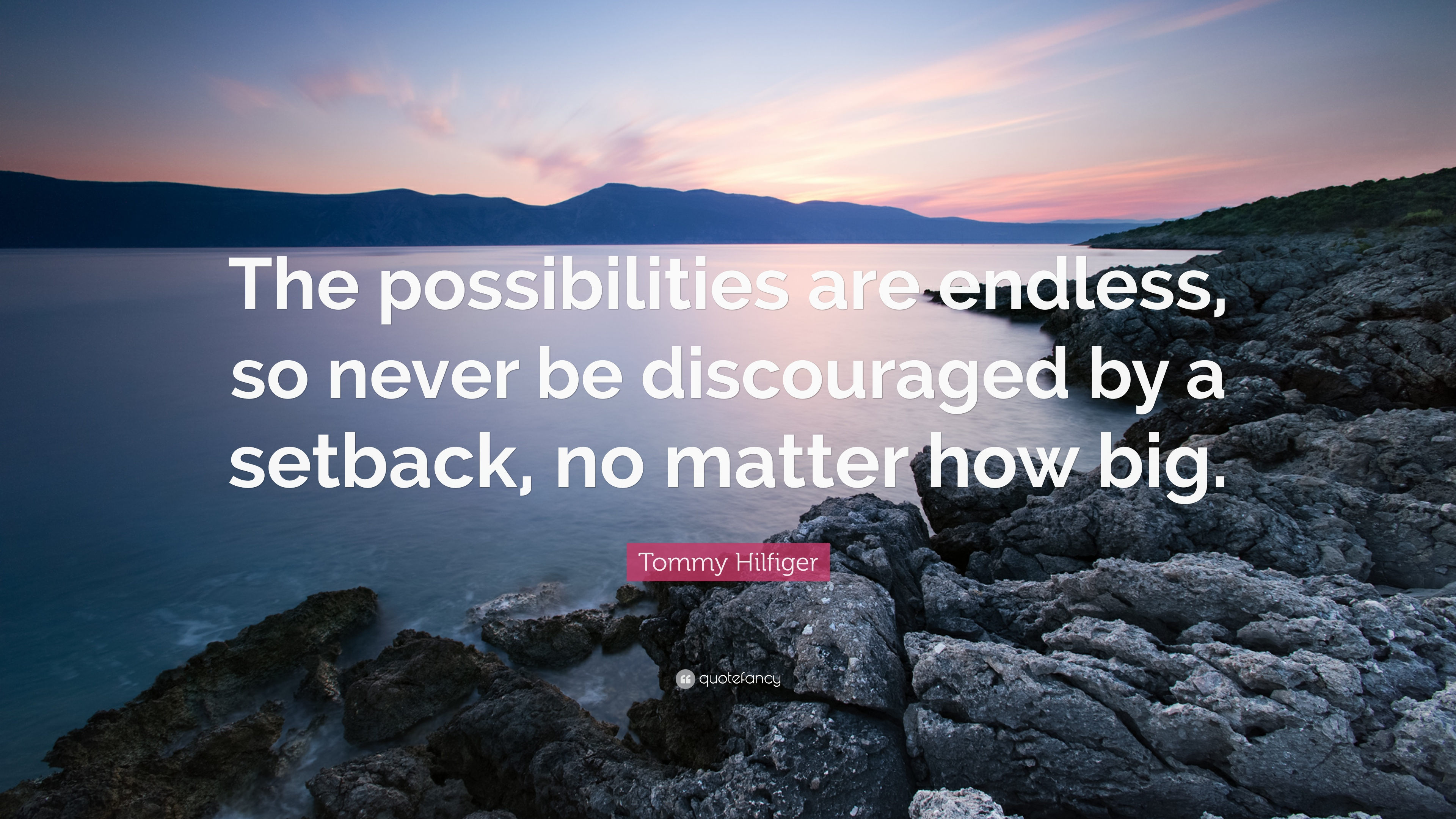 Tommy Hilfiger Quote The Possibilities Are Endless So Never Be