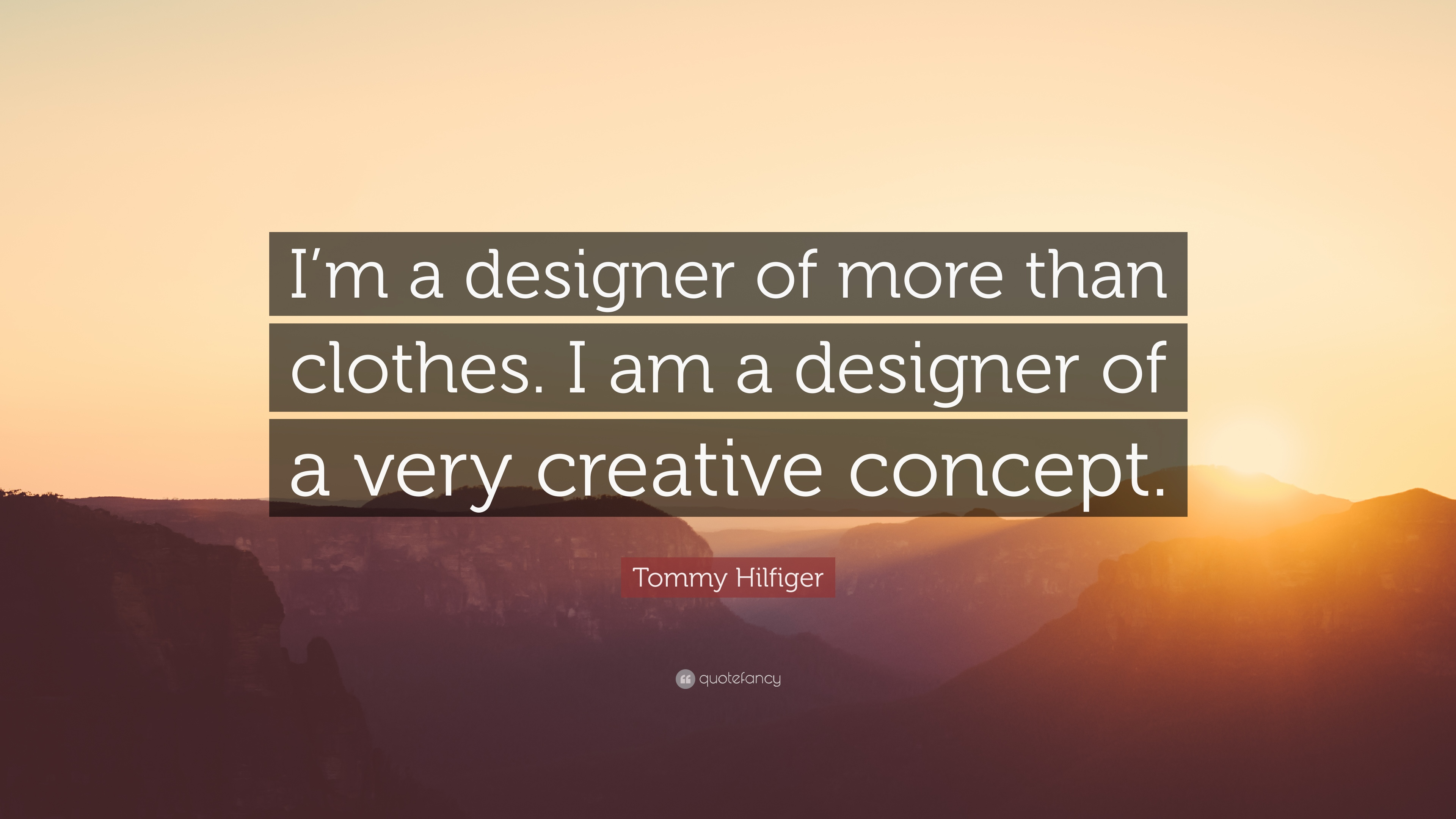 Tommy Hilfiger Quote Im A Designer Of More Than Clothes I Am A