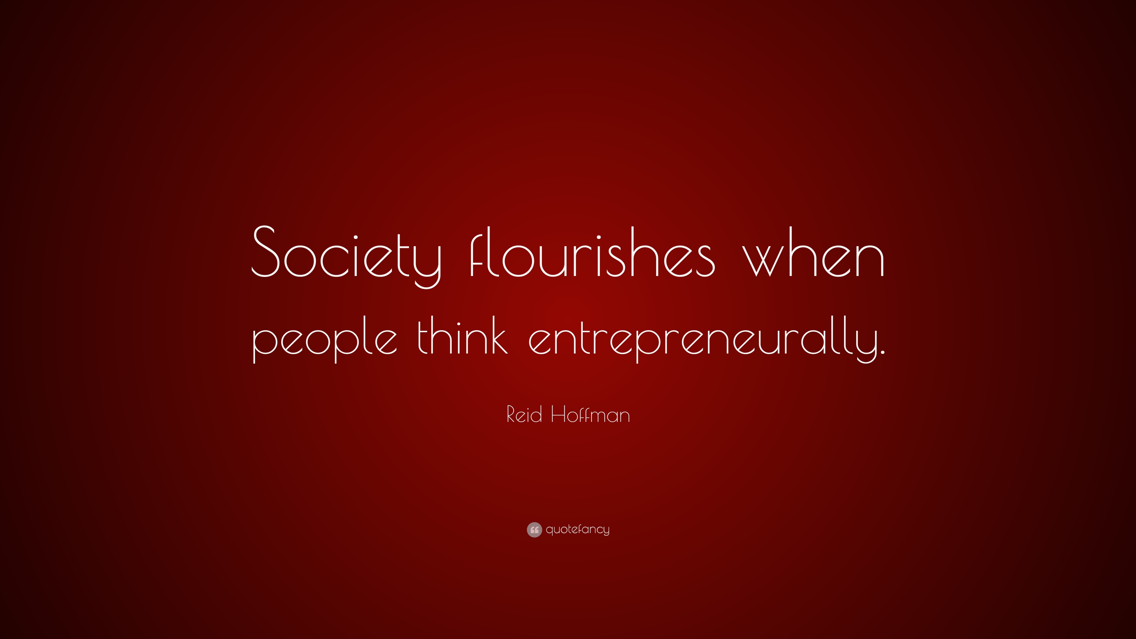 10 Wallpapers. Reid Hoffman Quote: U201cSociety Flourishes When People Think  Entrepreneurally.