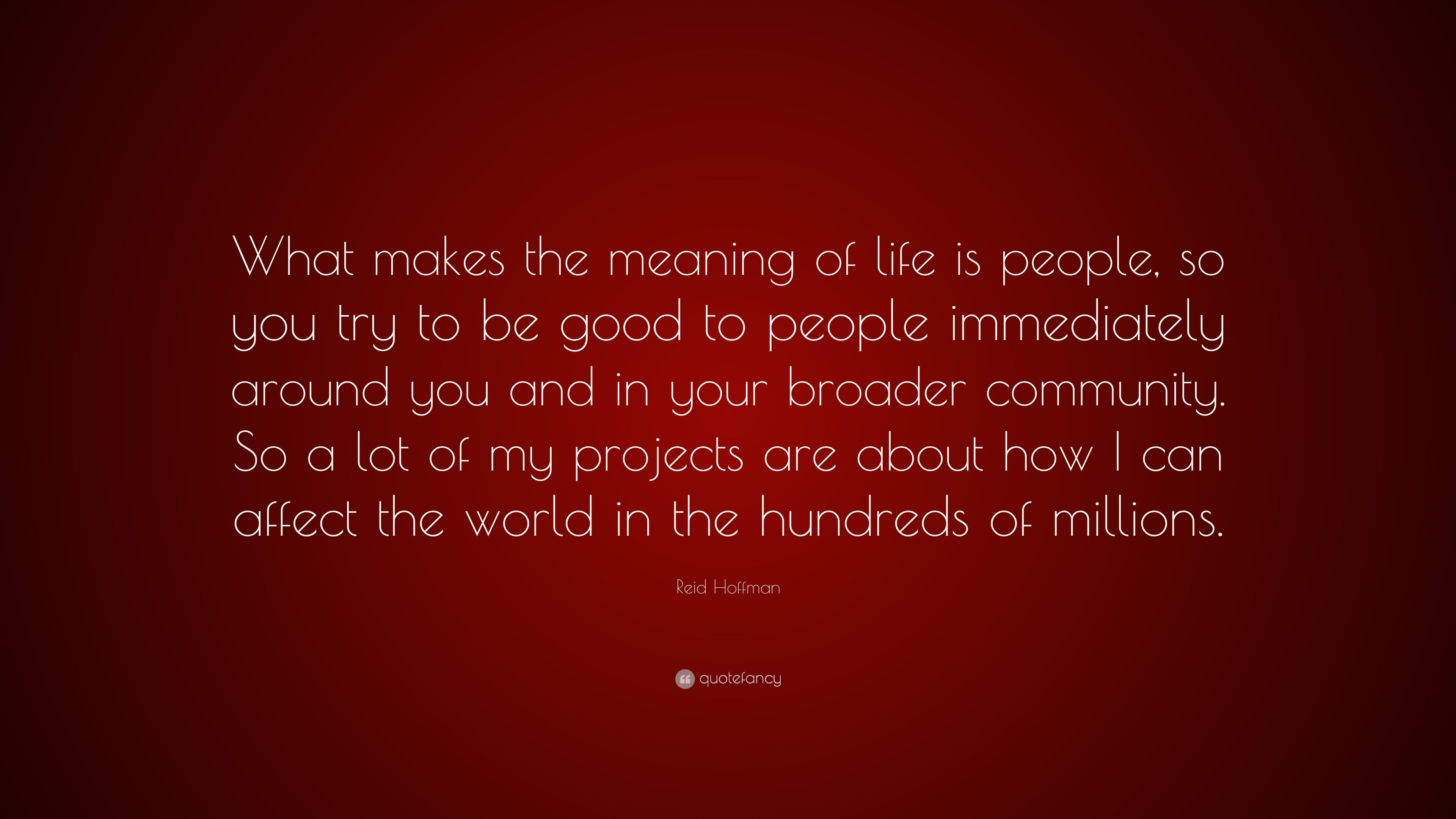 """Reid Hoffman Quote: """"What Makes The Meaning Of Life Is"""