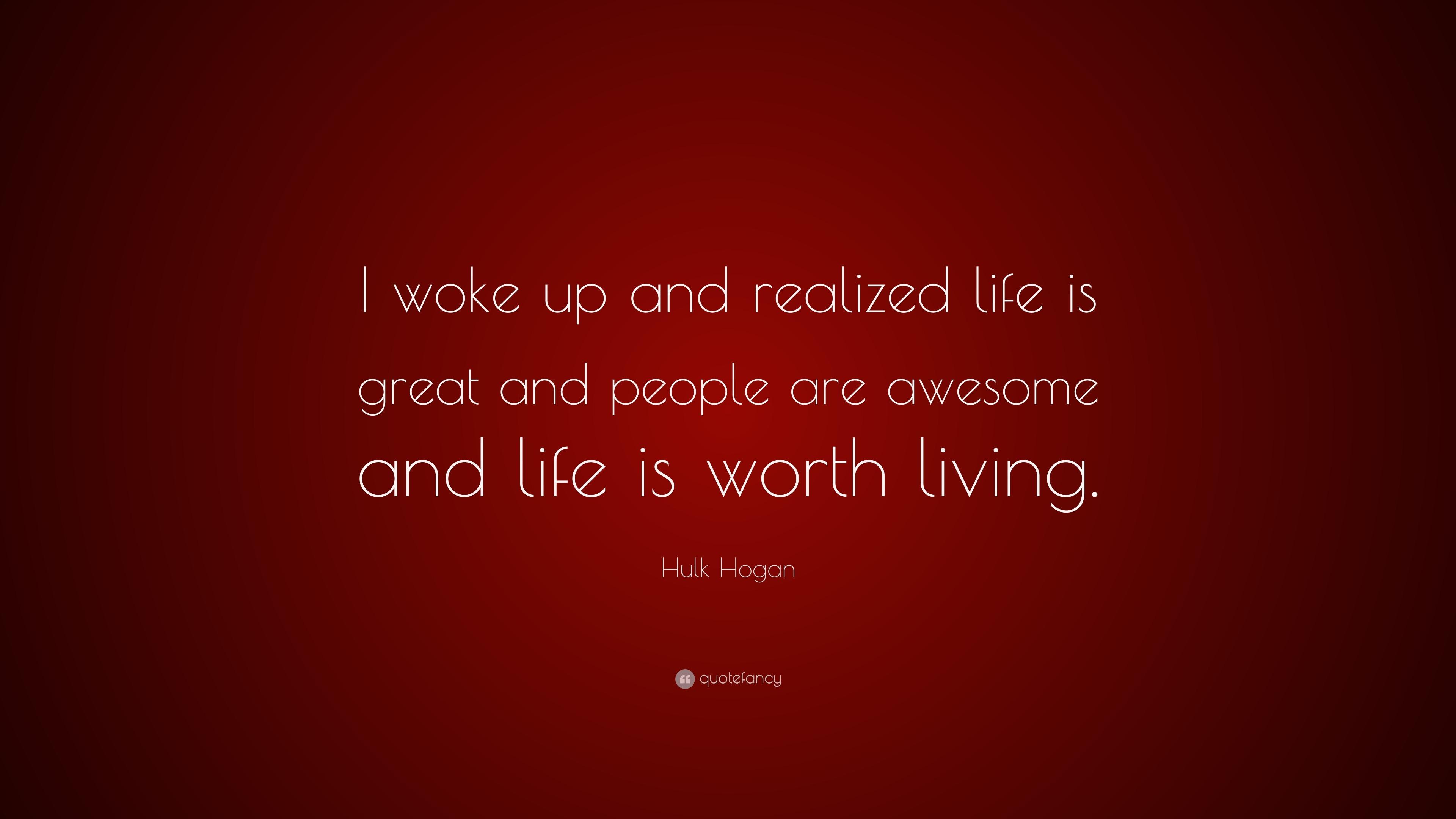 "Hulk Hogan Quote: ""I Woke Up And Realized Life Is Great"