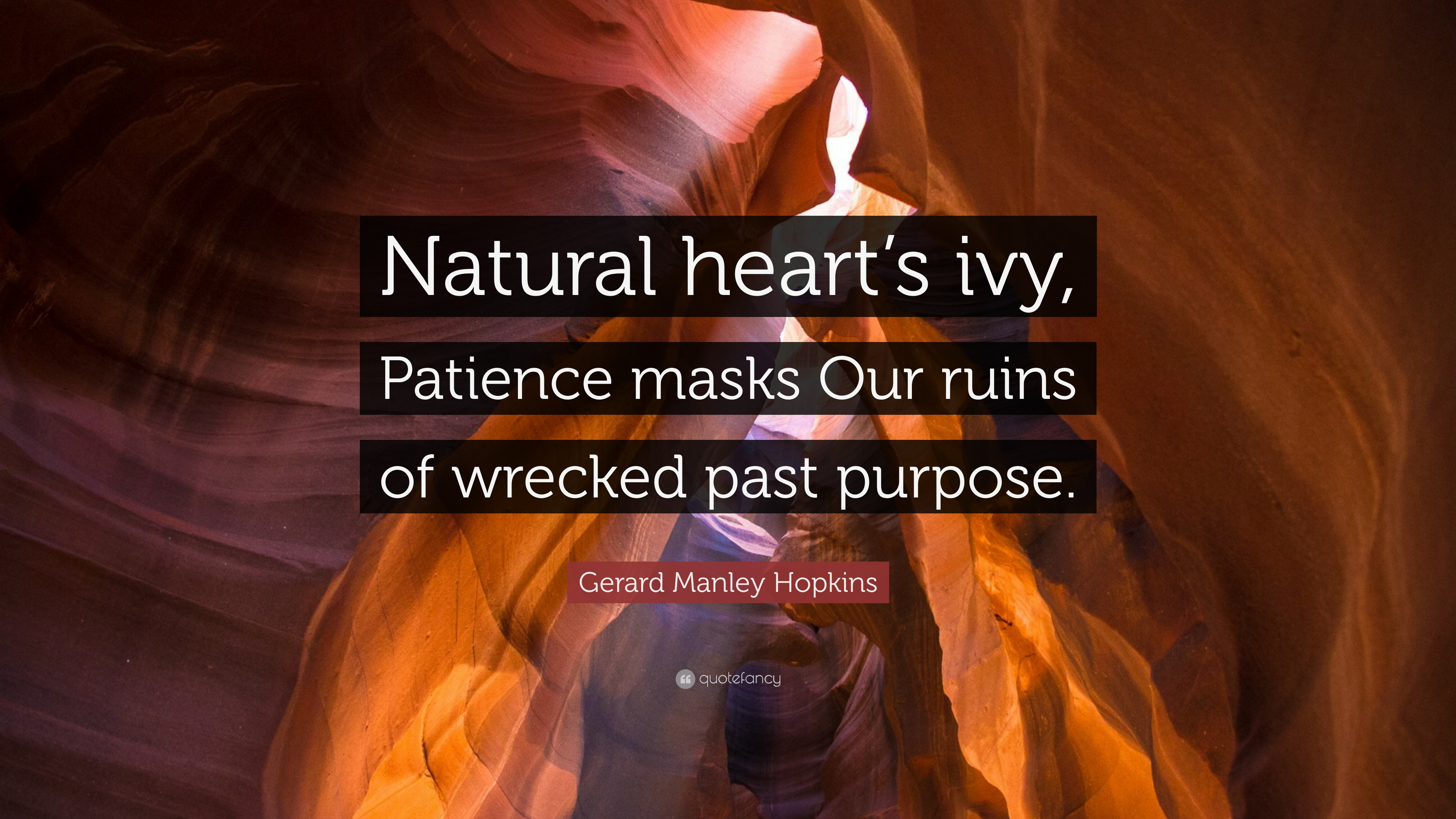"Gerard Manley Hopkins Quote: ""Natural heart's ivy, Patience masks Our ruins of wrecked"
