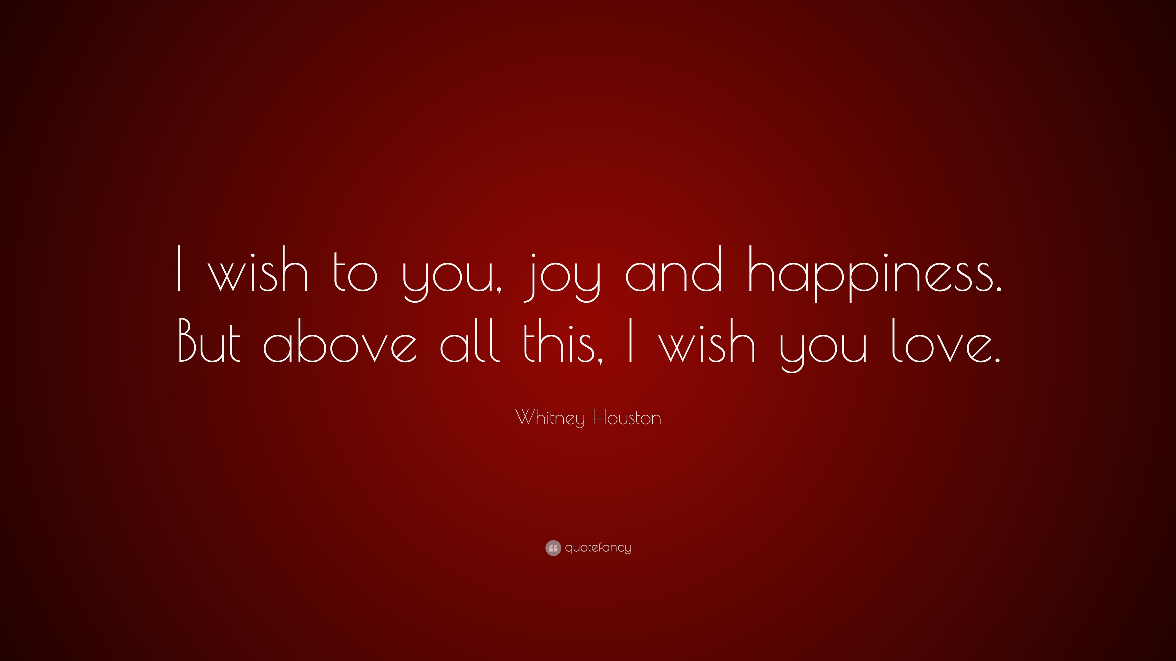 """Whitney Houston Quote: """"I wish to you, joy and happiness. But ..."""