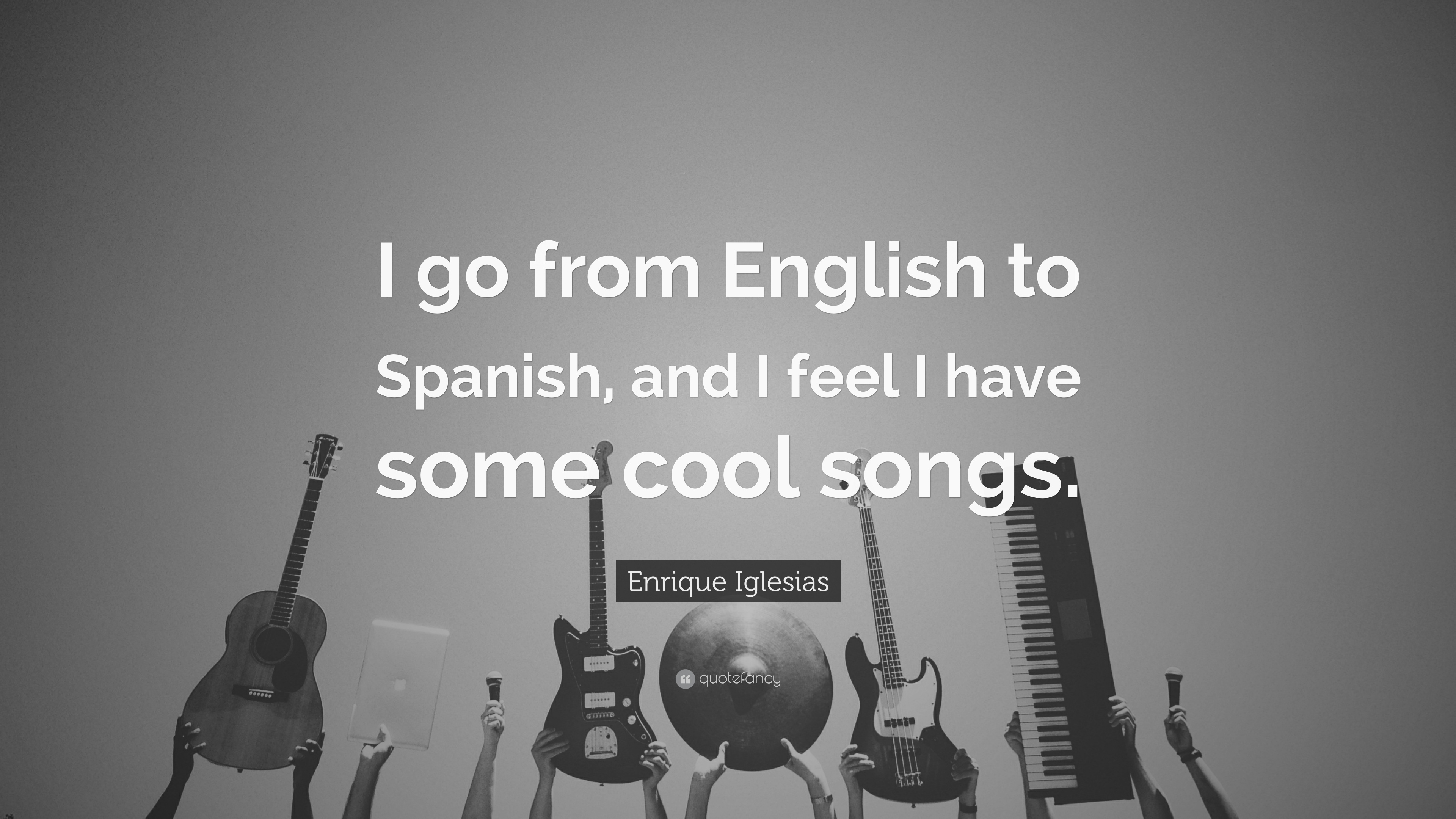 Enrique Iglesias Quote I Go From English To Spanish And I Feel I