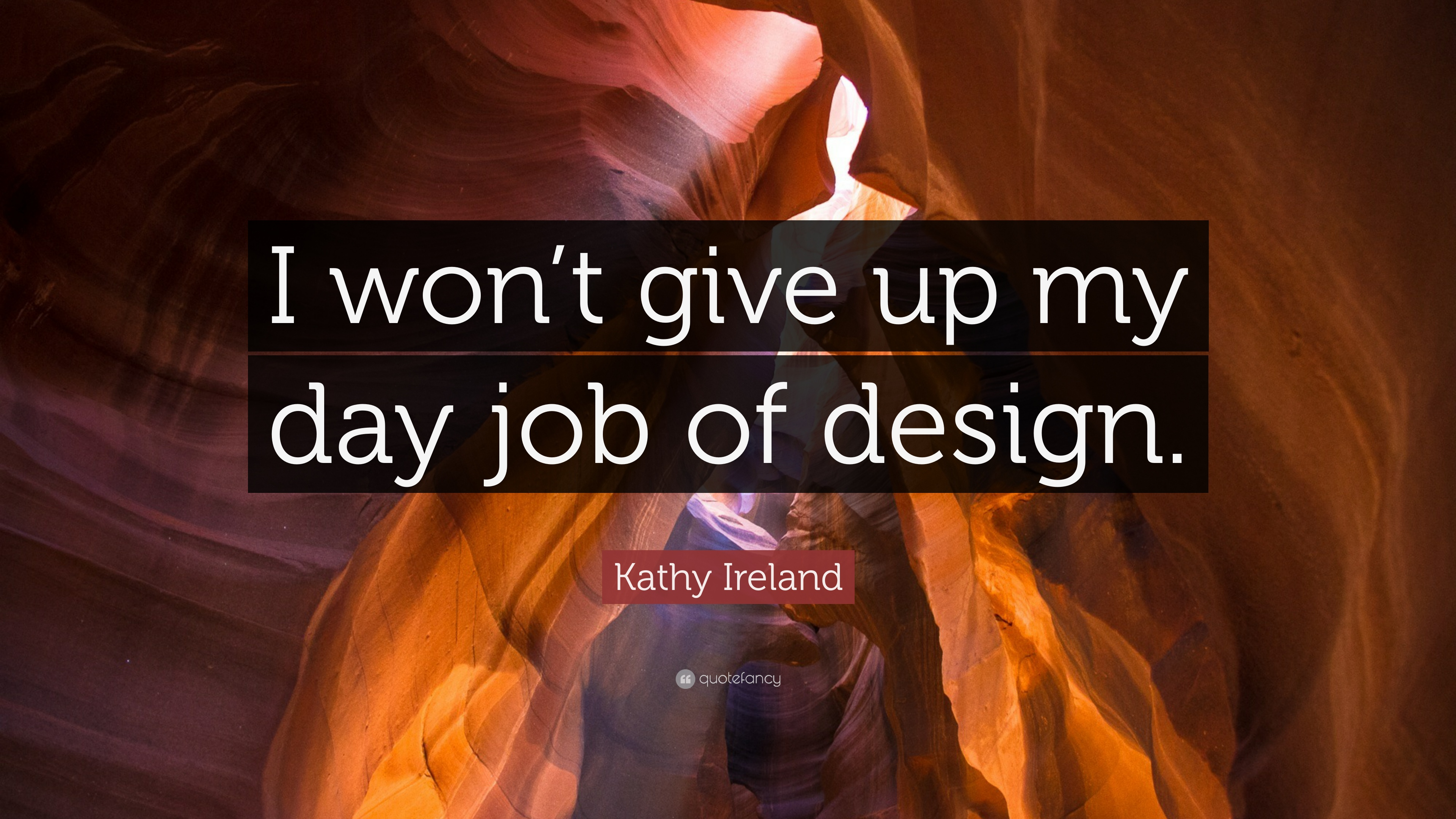 Kathy Ireland Quote I Wont Give Up My Day Job Of Design 7