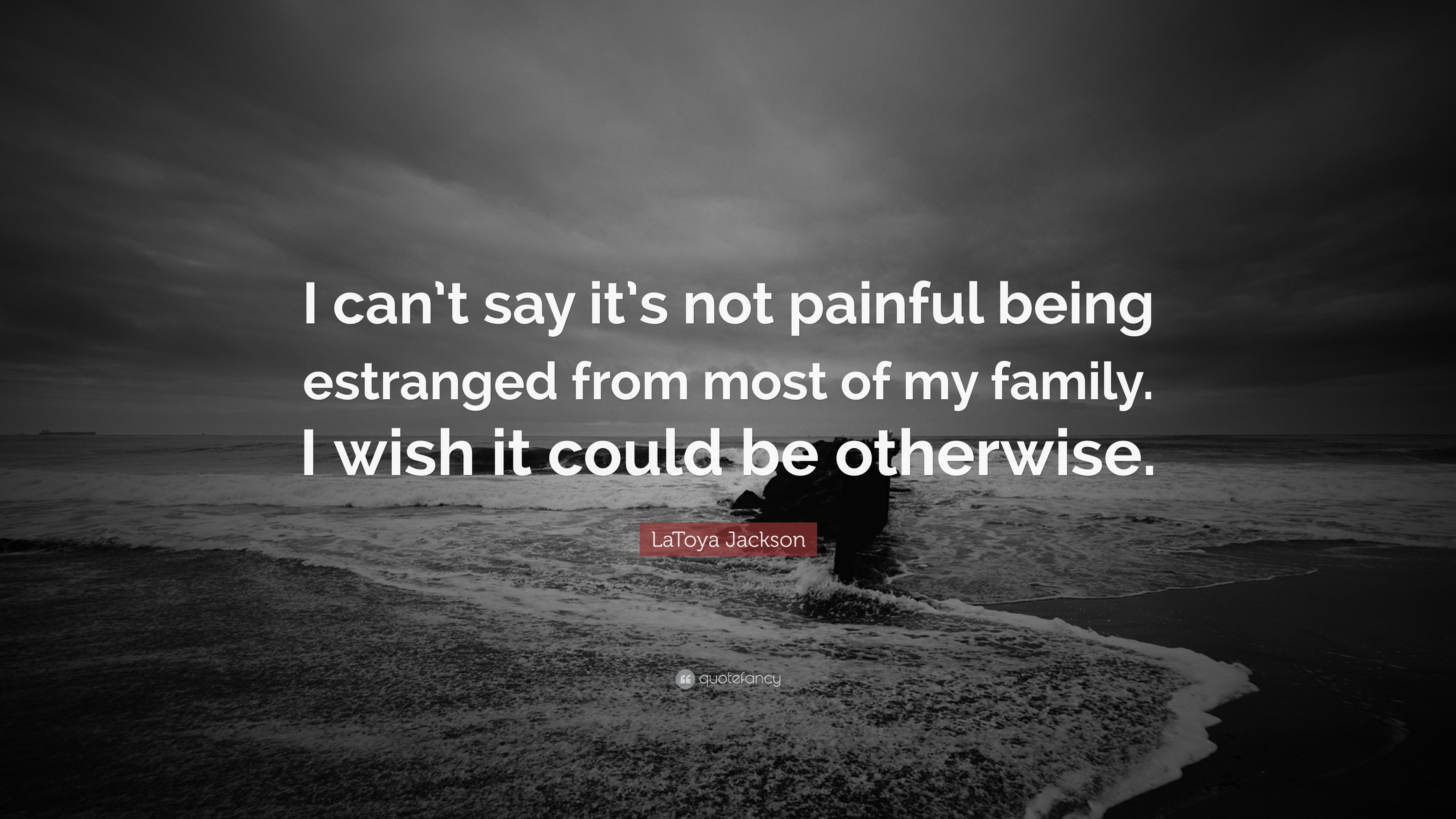 Latoya Jackson Quote I Cant Say Its Not Painful Being Estranged