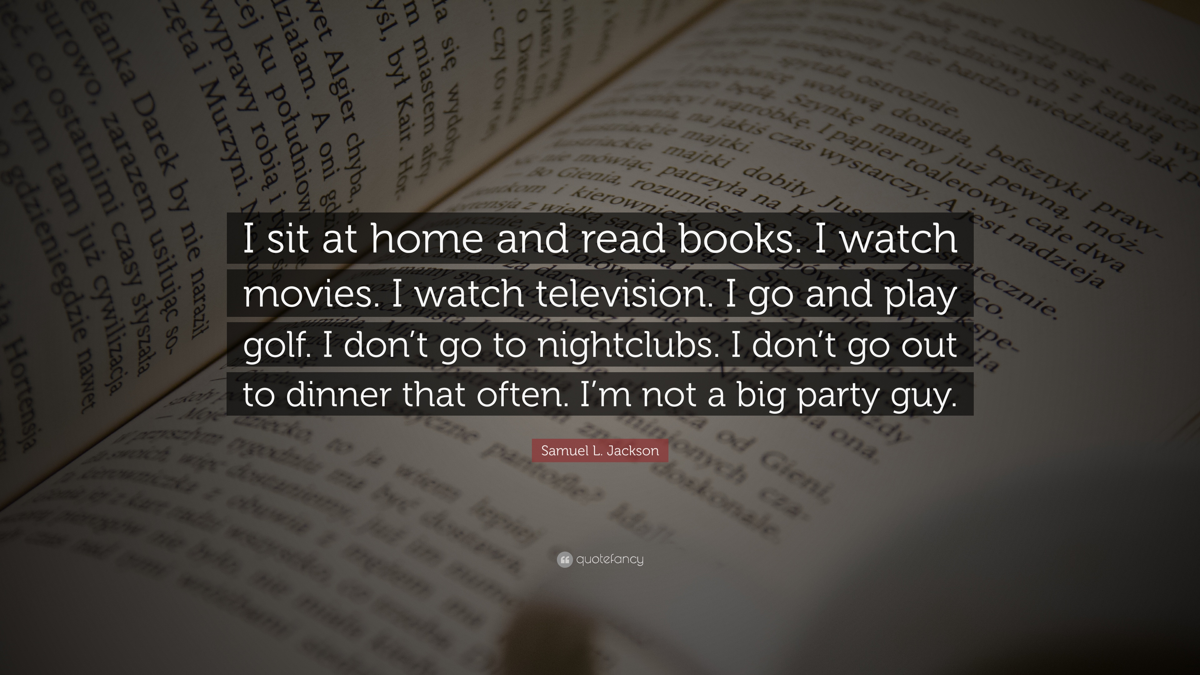 """Samuel L  Jackson Quote: """"I sit at home and read books  I"""