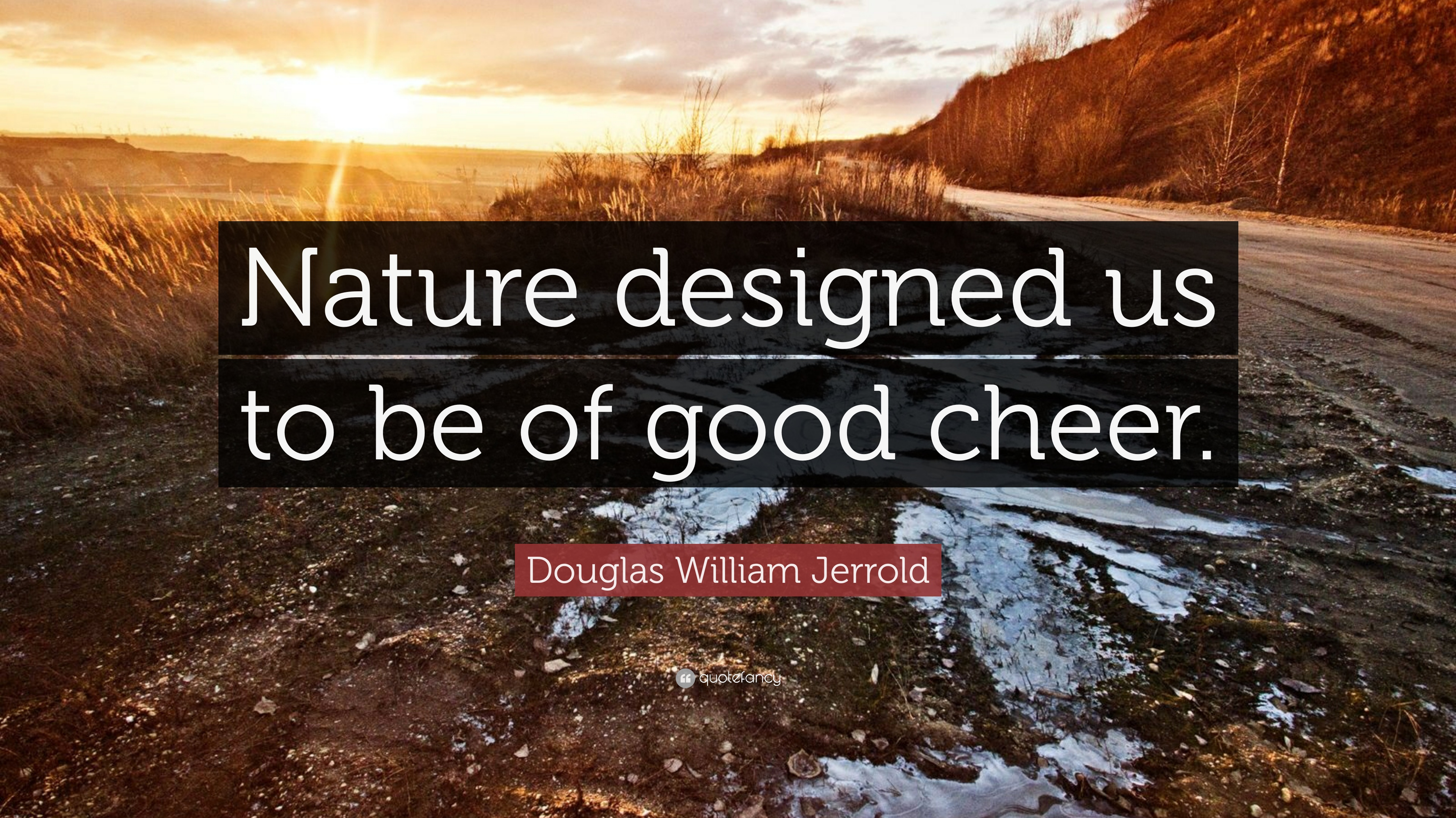 Douglas William Jerrold Quote Nature Designed Us To Be Of Good
