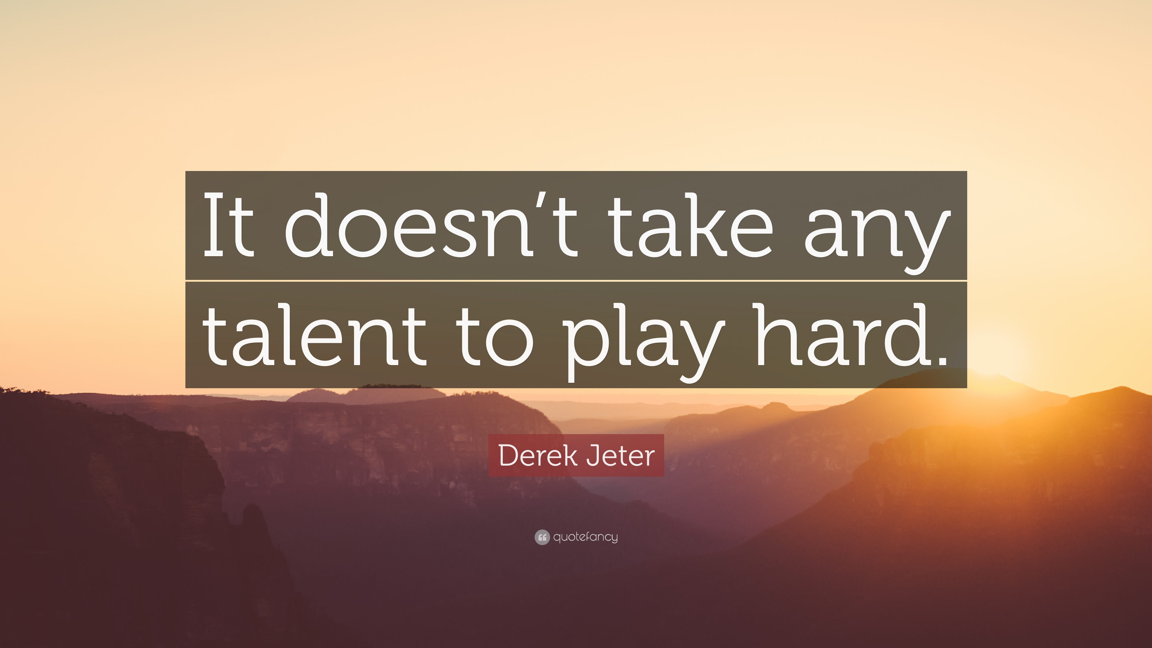 Derek Jeter Quote It Doesnt Take Any Talent To Play Hard 12