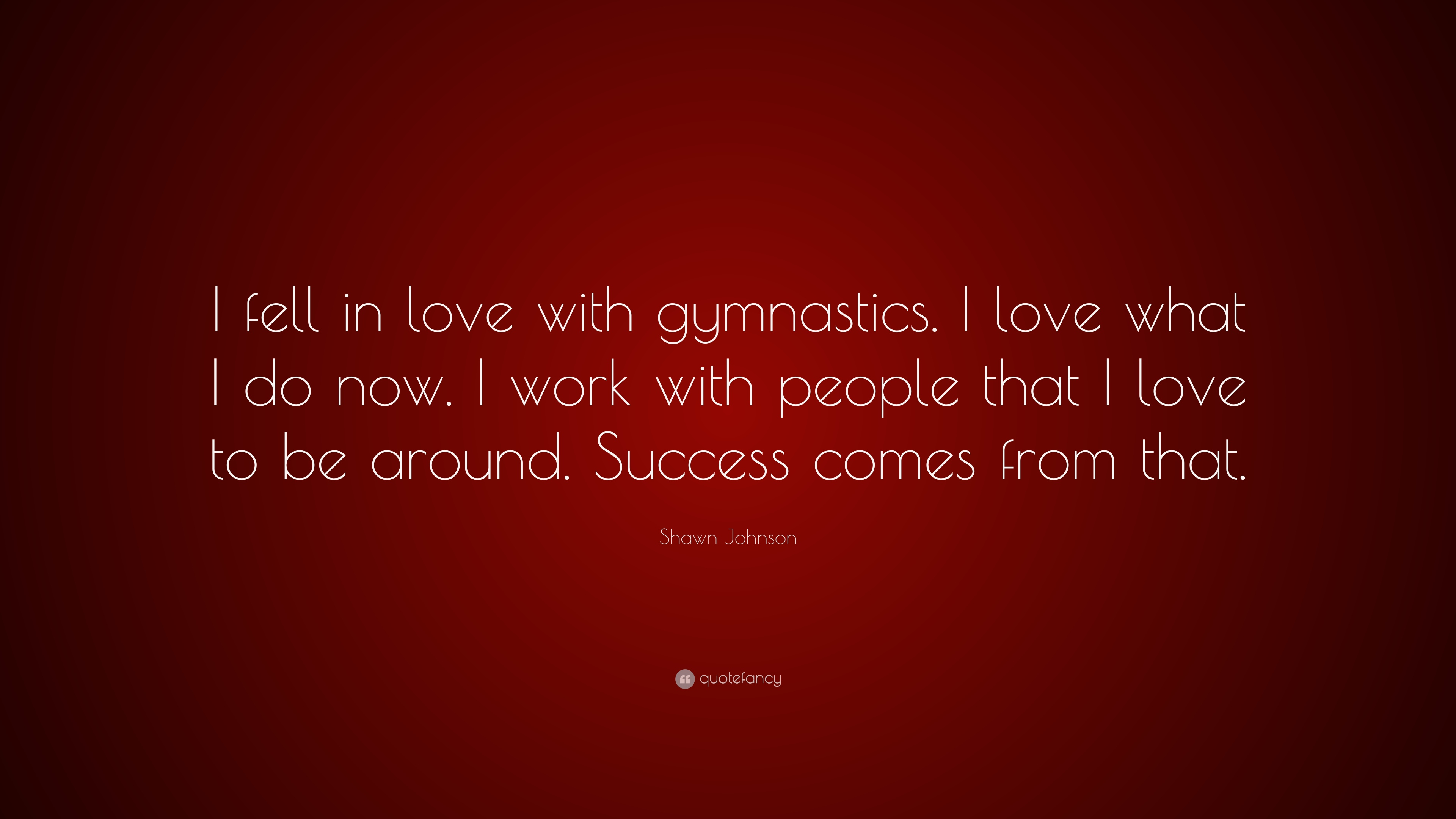 Shawn Johnson Quote I Fell In Love With Gymnastics What