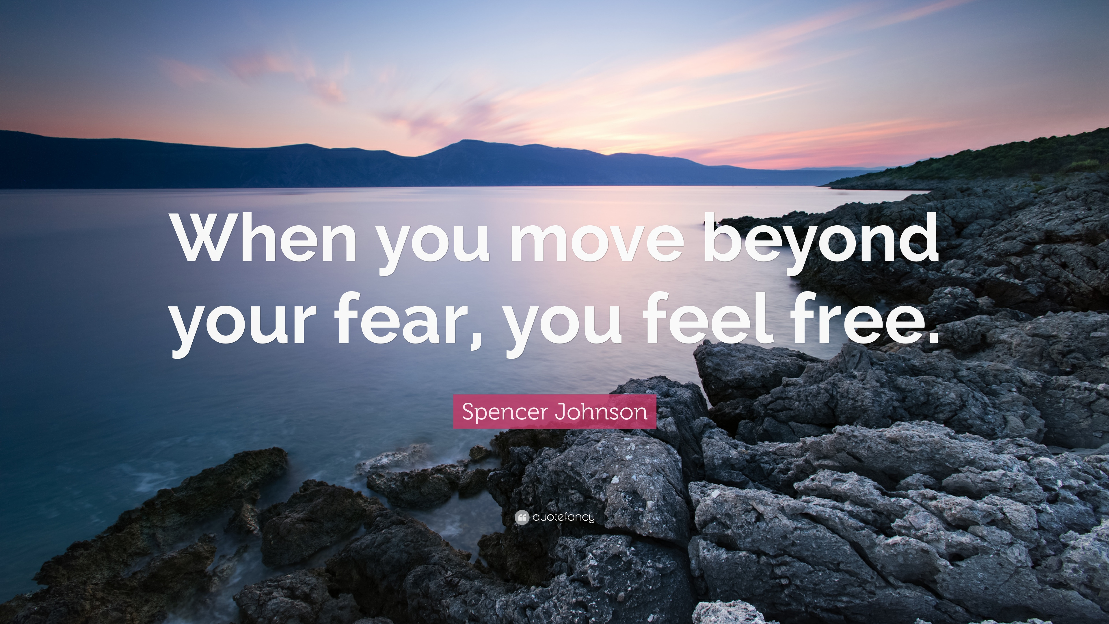 Spencer Johnson Quote When You Move Beyond Your Fear Feel Free