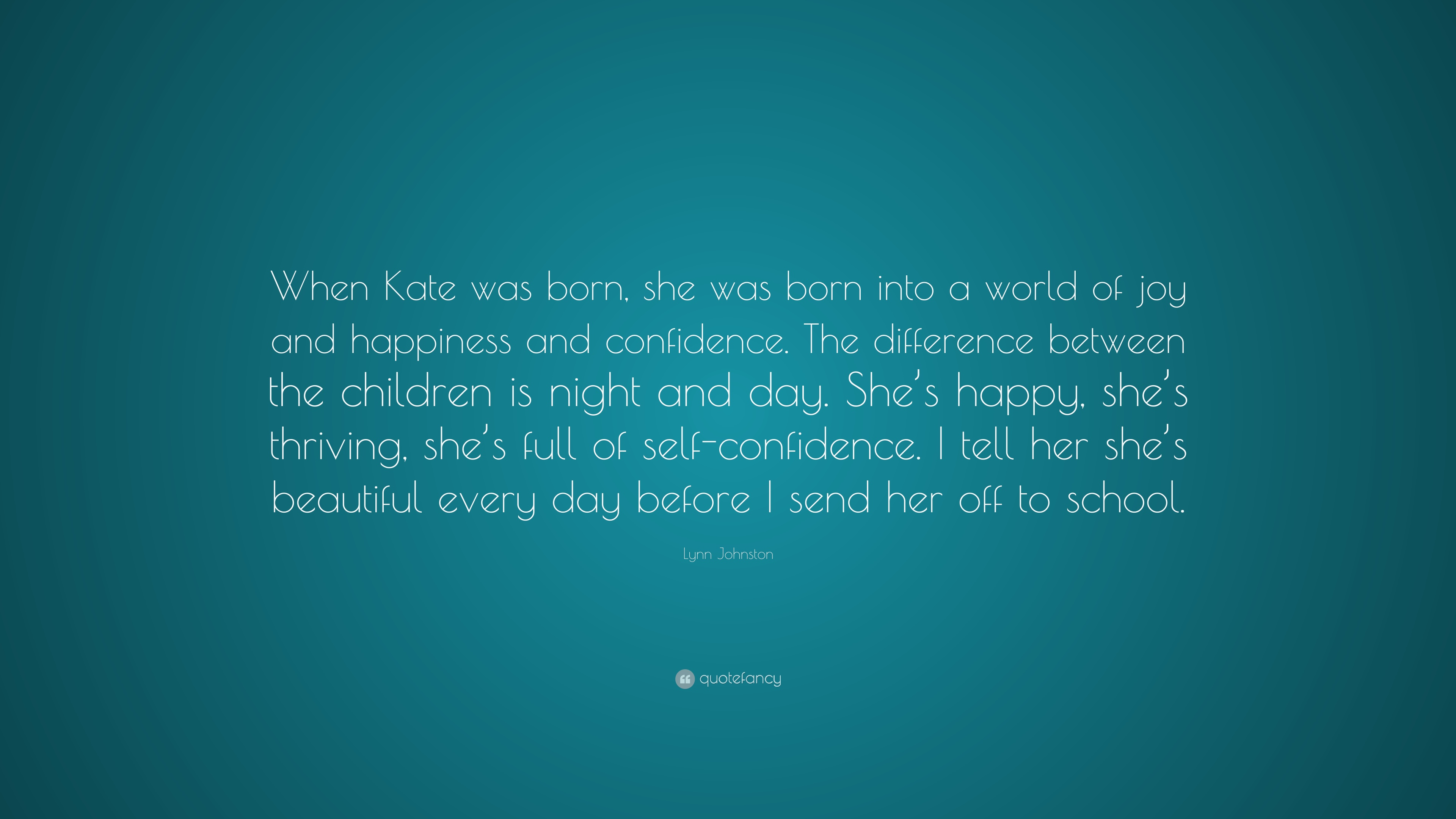 "Tell Her She's Beautiful Quotes Lynn Johnston Quote ""When Kate Was Born She Was Born Into A"