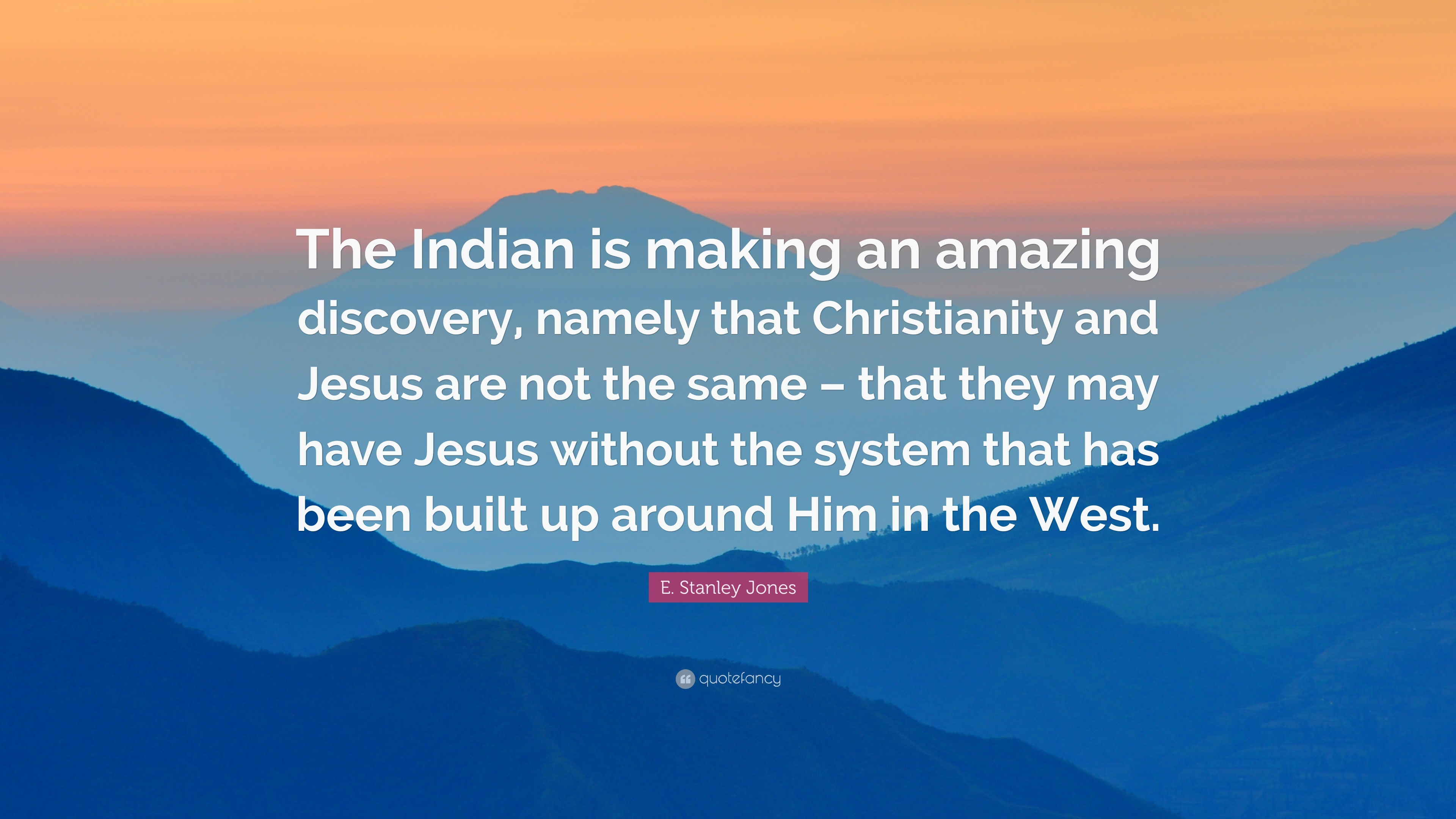 "E. Stanley Jones Quote: ""The Indian Is Making An Amazing"