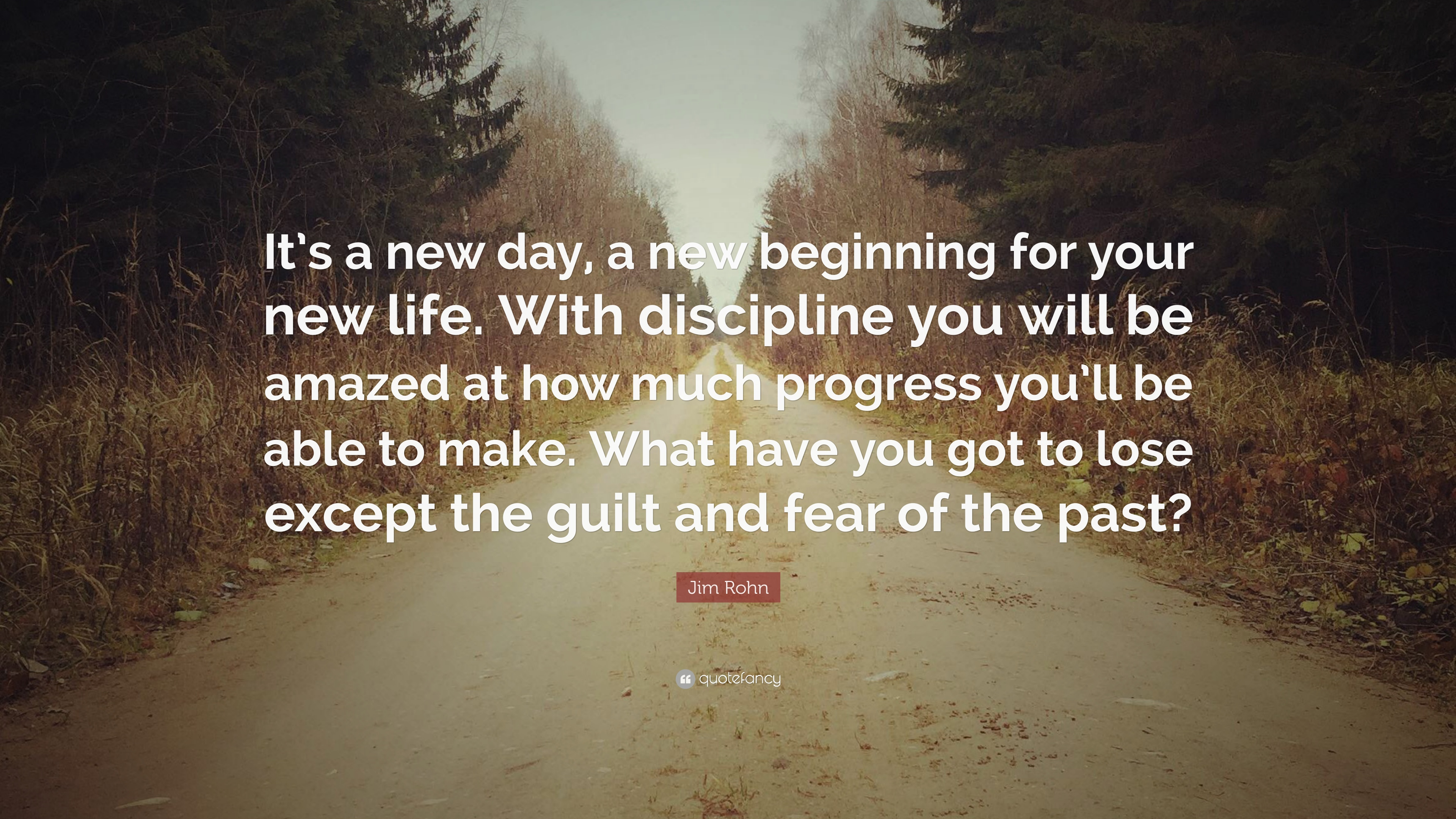 Jim Rohn Quote It S A New Day A New Beginning For Your New Life