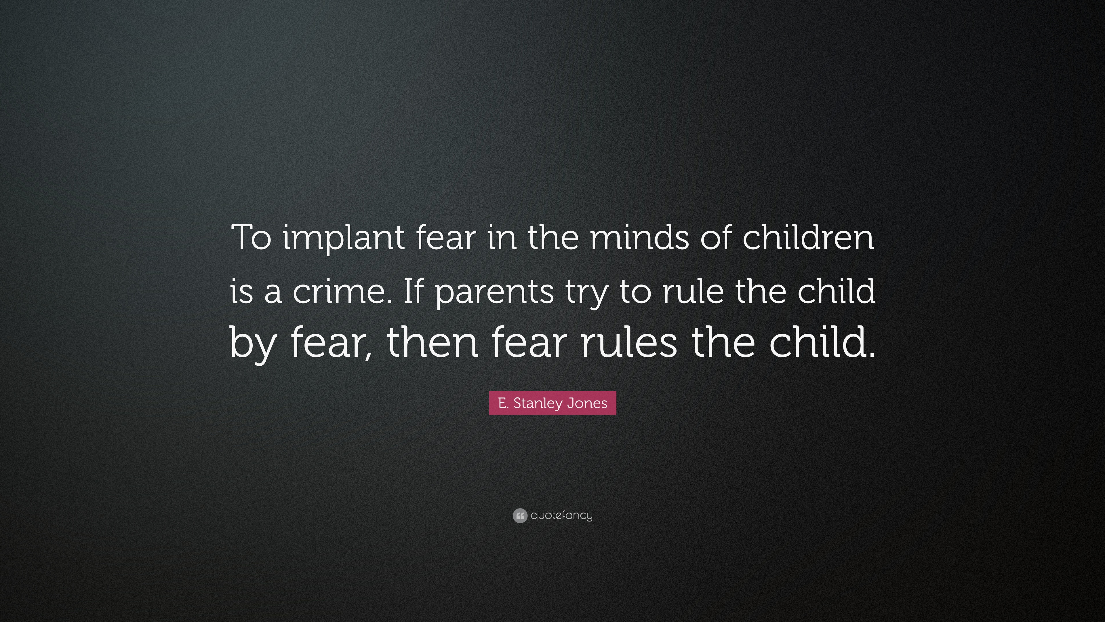 "E. Stanley Jones Quote: ""To Implant Fear In The Minds Of"