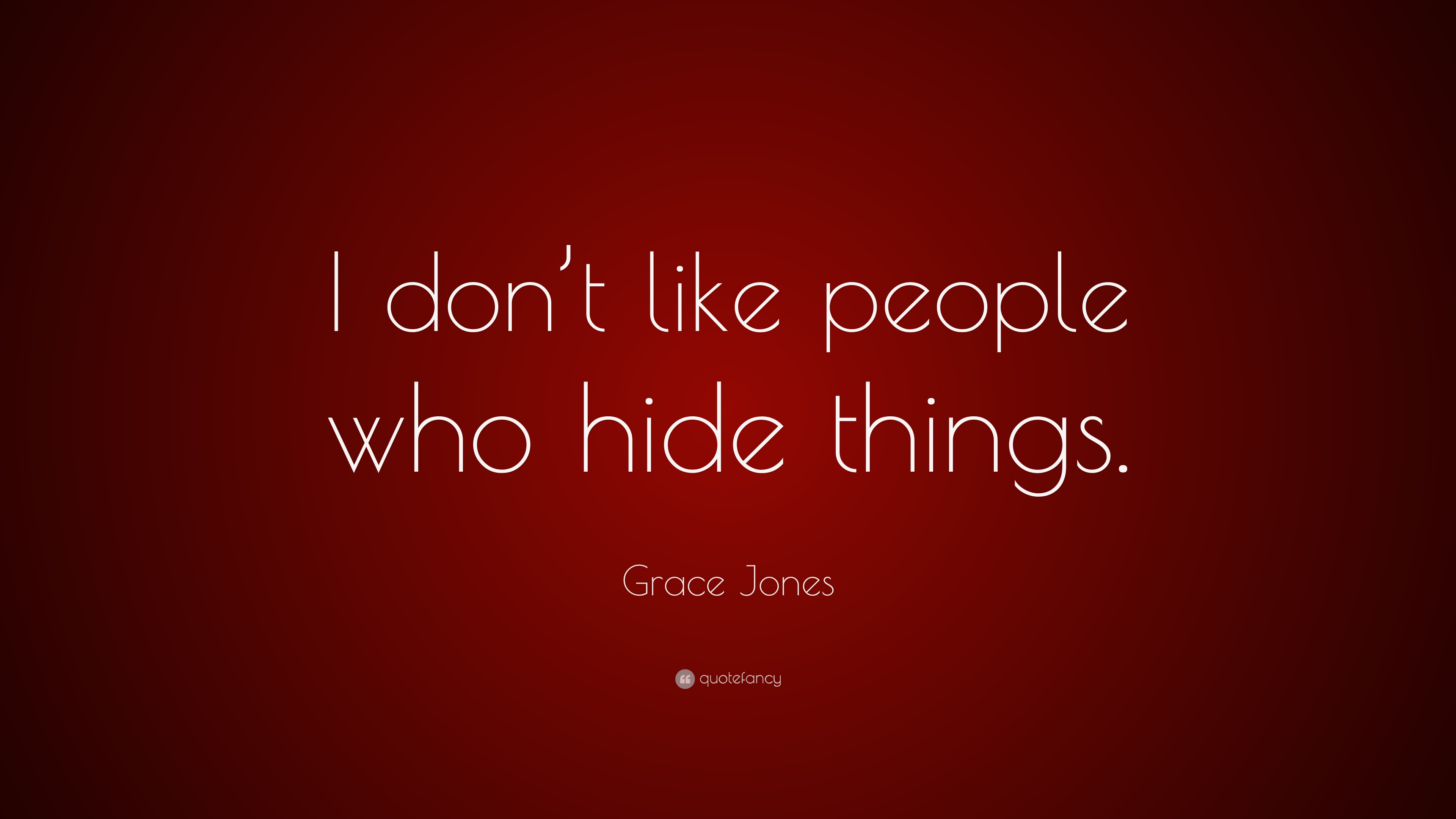 Grace Jones Quote I Dont Like People Who Hide Things 9