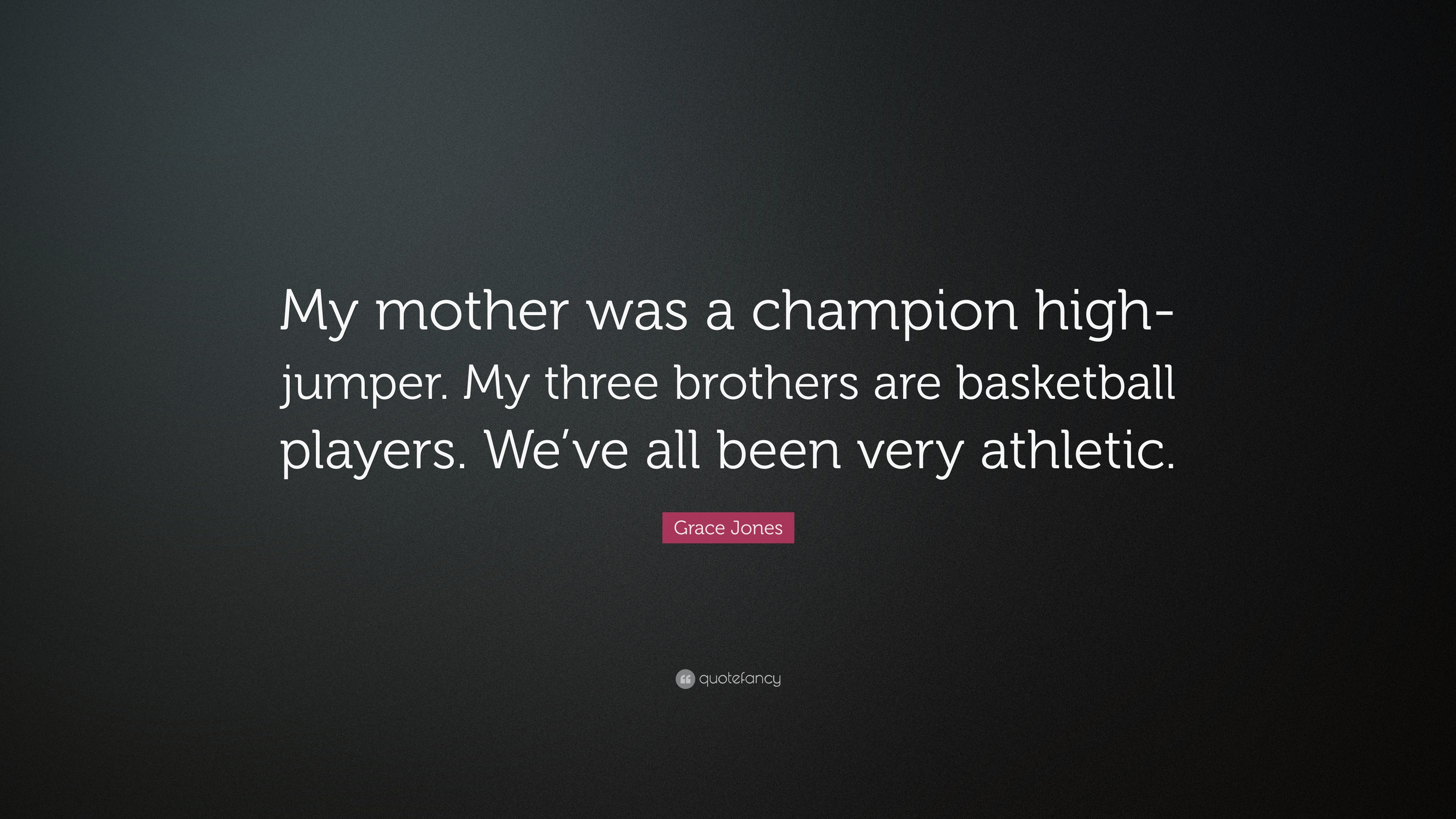 Grace Jones Quote My Mother Was A Champion High Jumper My Three