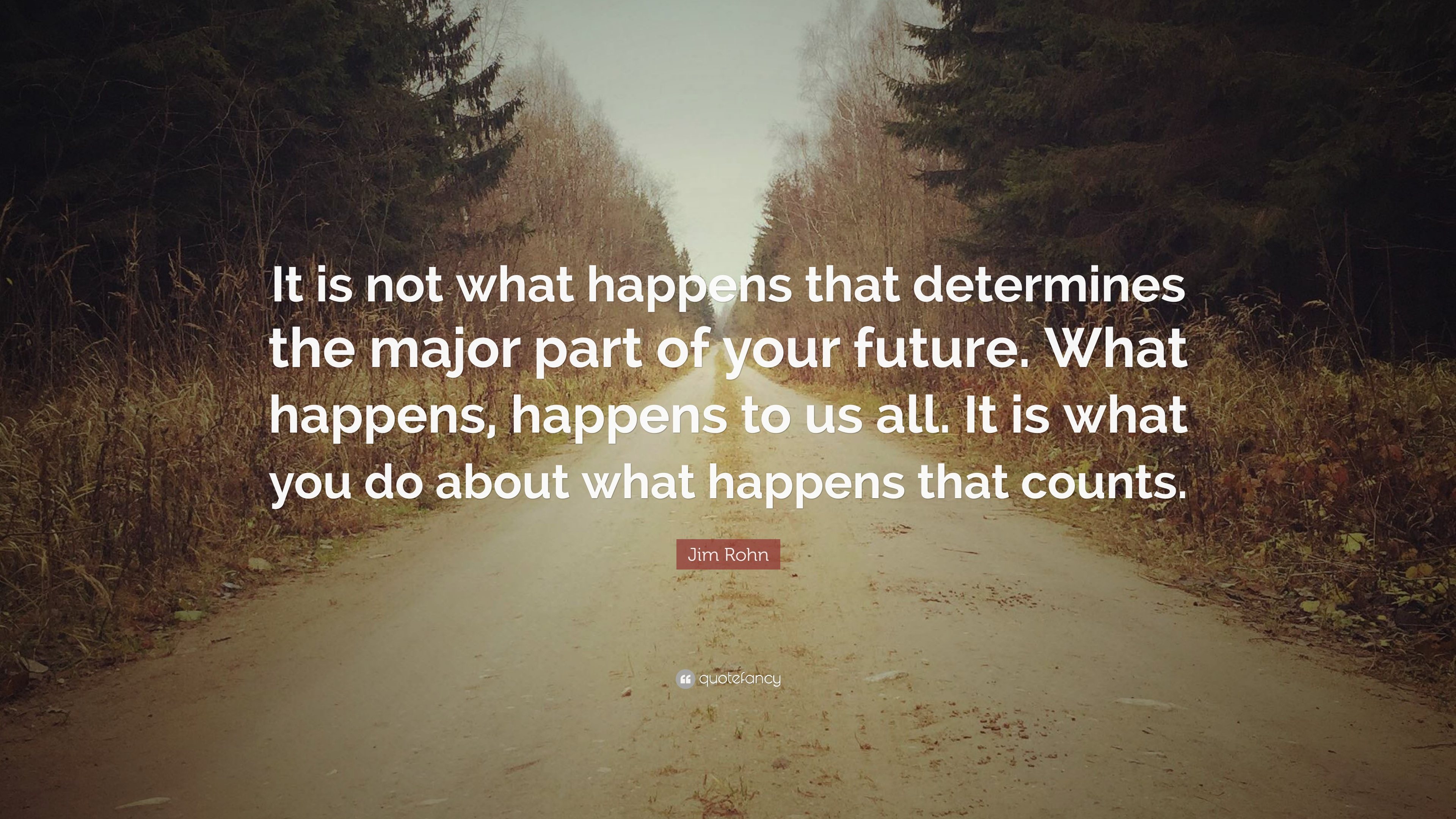 """Jim Rohn Quote: """"It Is Not What Happens That Determines"""