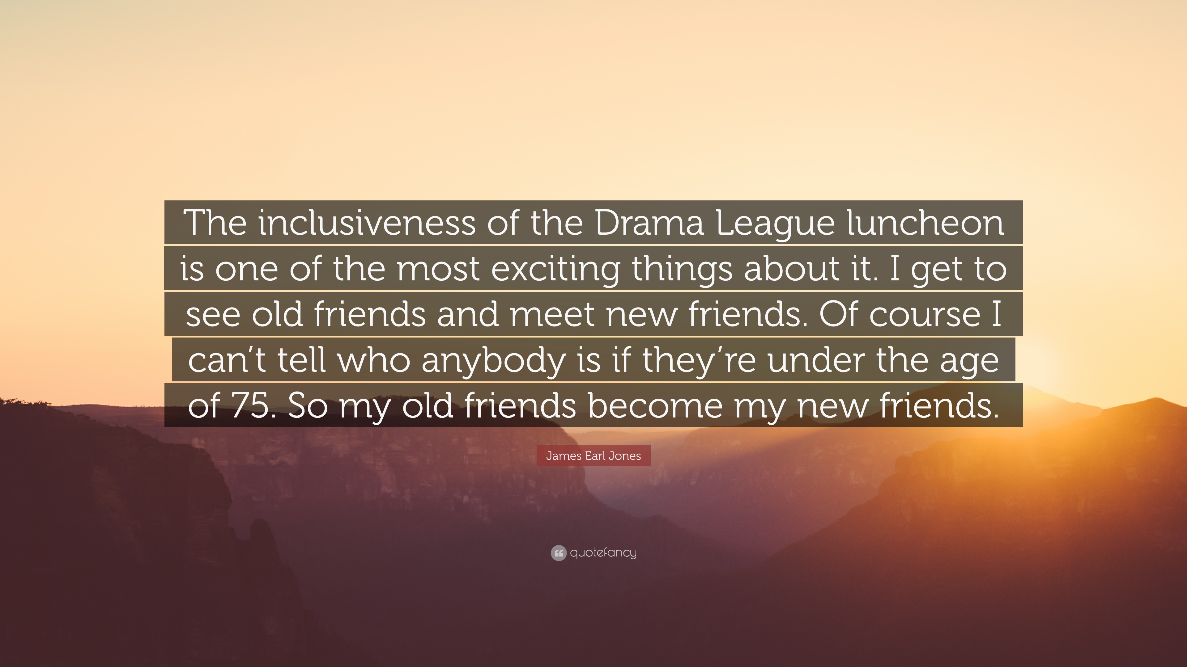 "James Earl Jones Quote: ""The Inclusiveness Of The Drama"