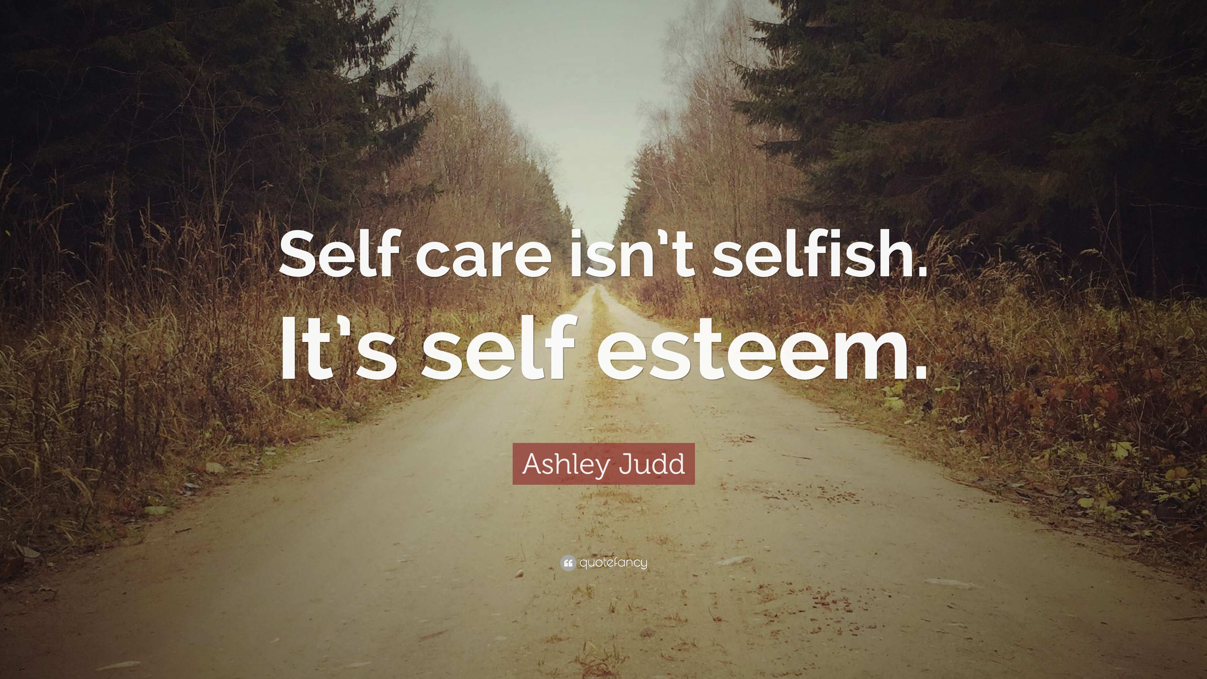 "Quotes About Self Esteem Ashley Judd Quote ""Self Care Isn't Selfishit's Self Esteem"