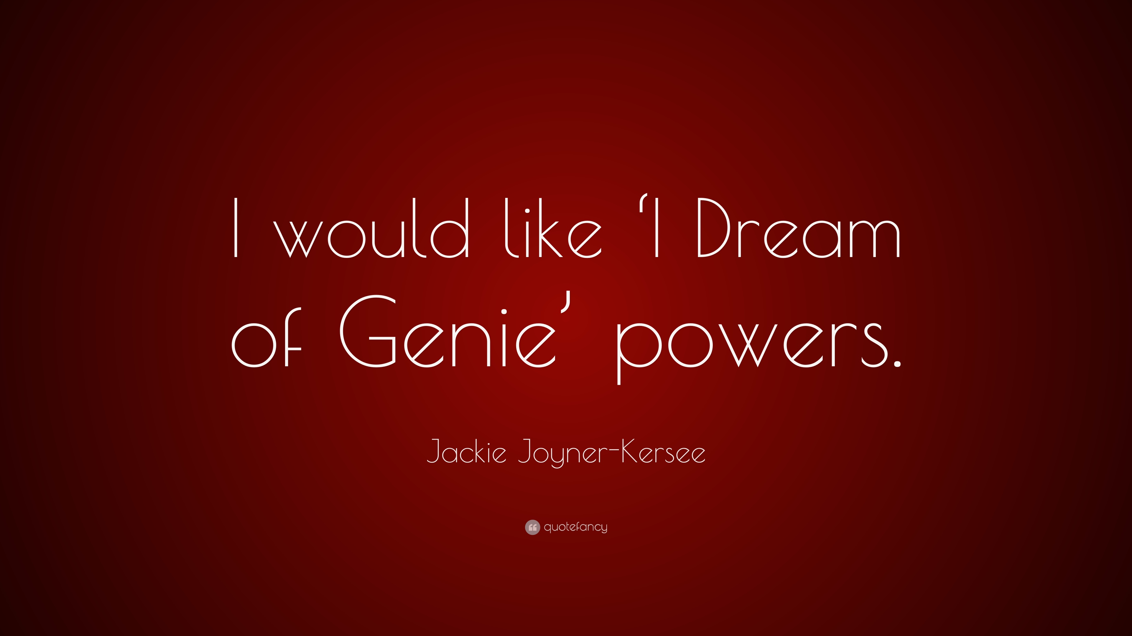 Jackie Joyner Kersee Quote I Would Like I Dream Of Genie