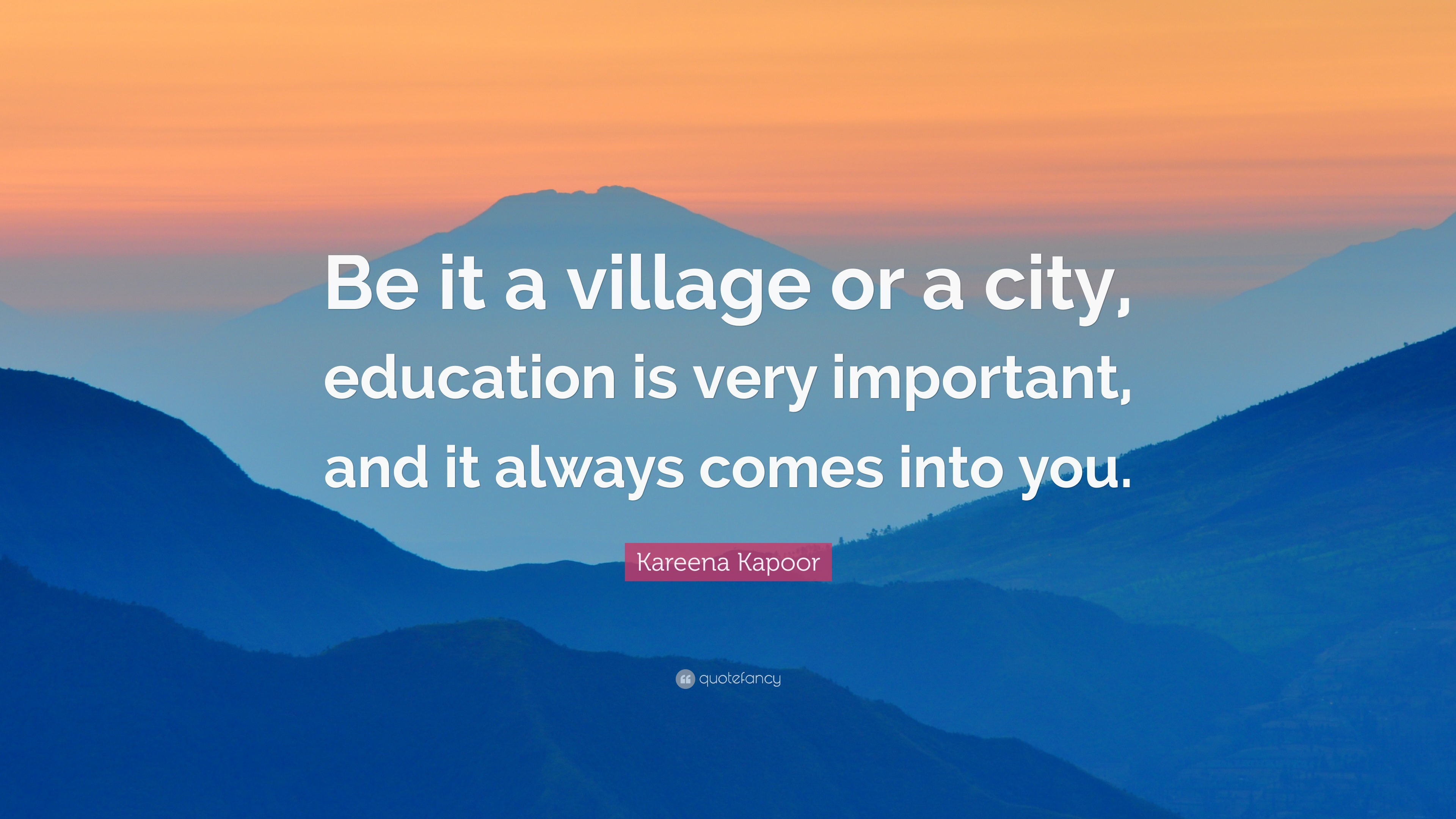 """Kareena Kapoor Quote: """"Be it a village or a city ..."""