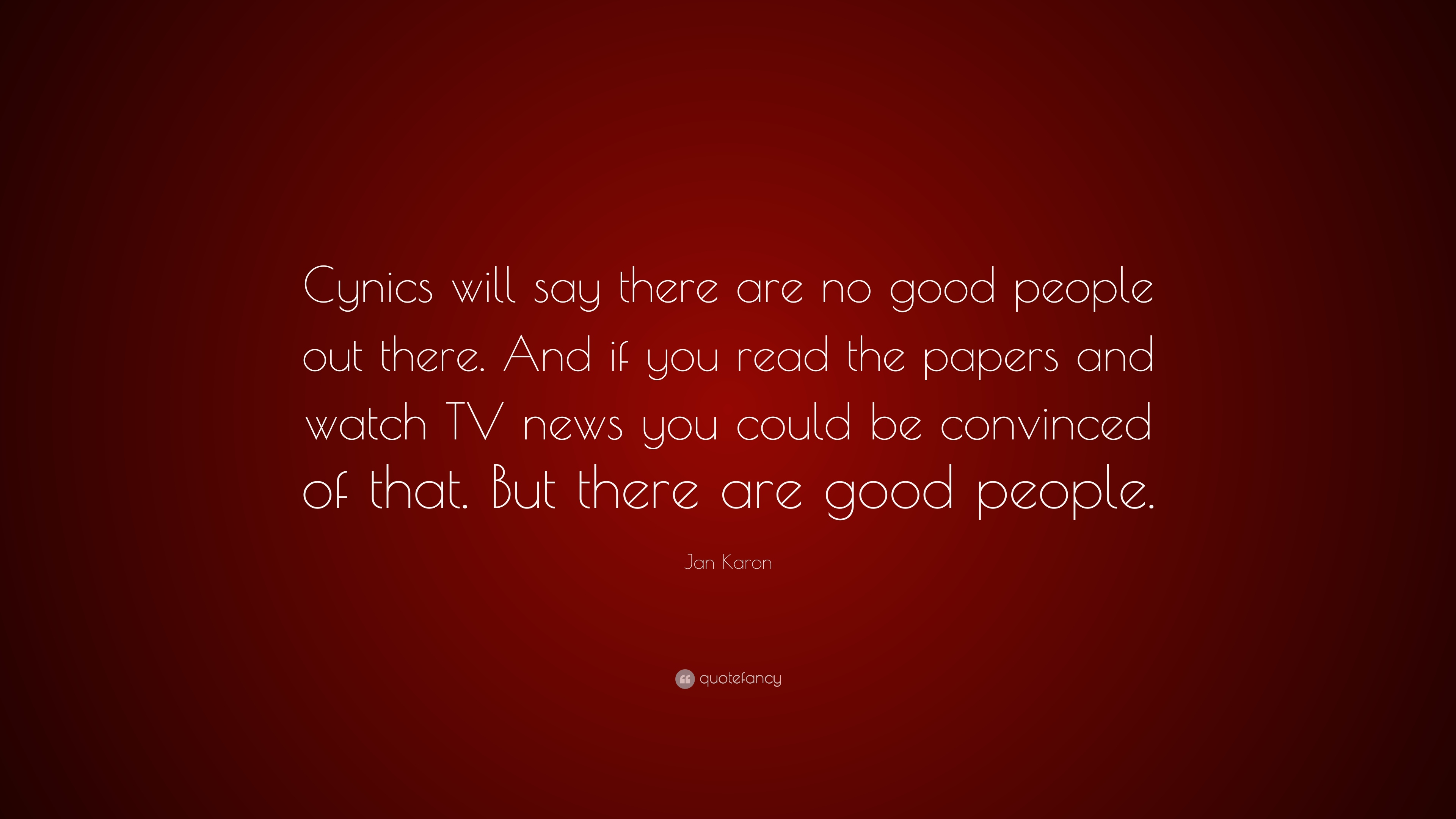 Jan Karon Quote Cynics Will Say There Are No Good People Out There