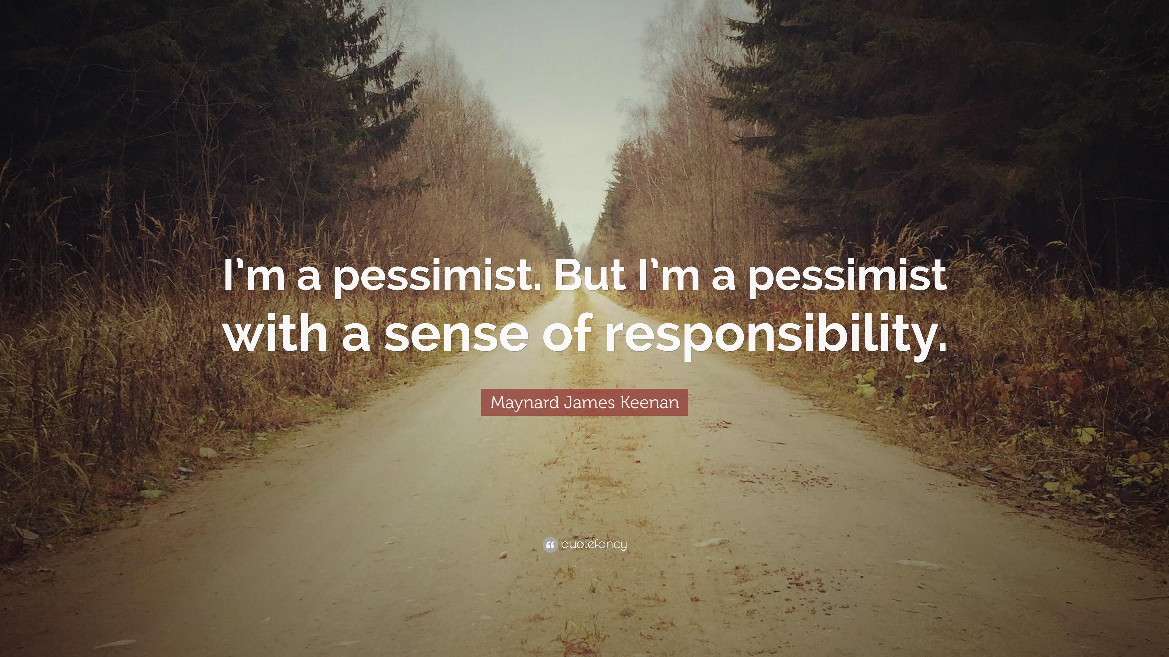 """James Maynard Keenan Quotes: Maynard James Keenan Quote: """"I'm A Pessimist. But I'm A"""