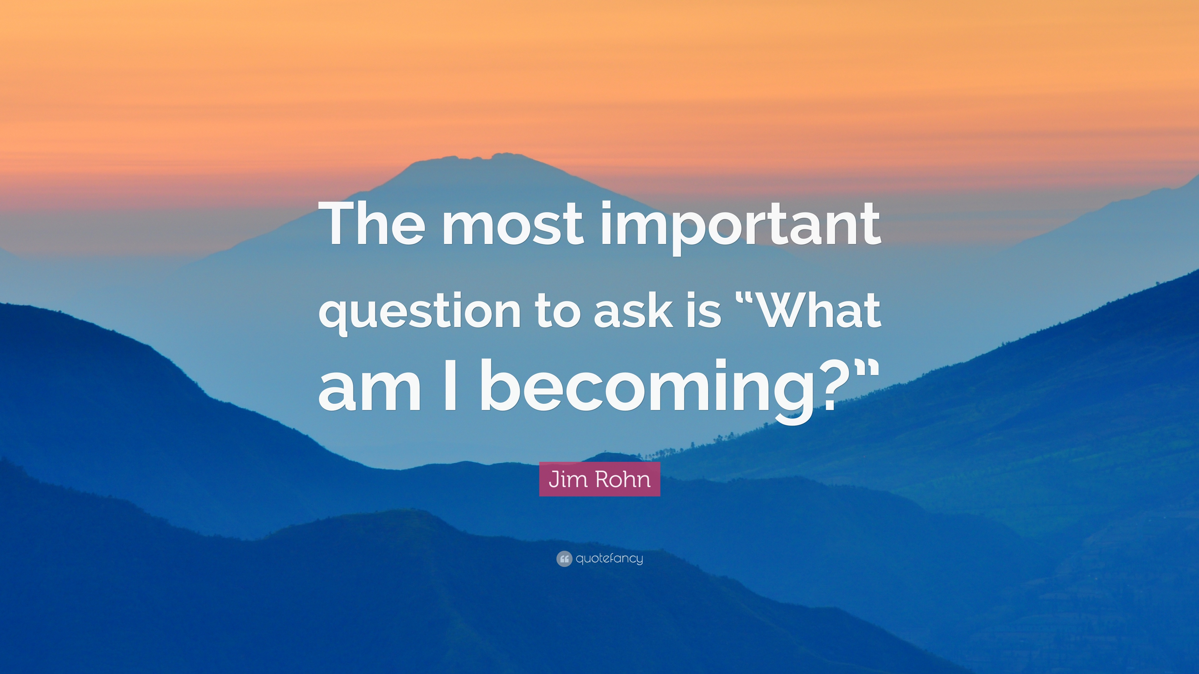 Jim Rohn Quote The Most Important Question To Ask Is What Am I