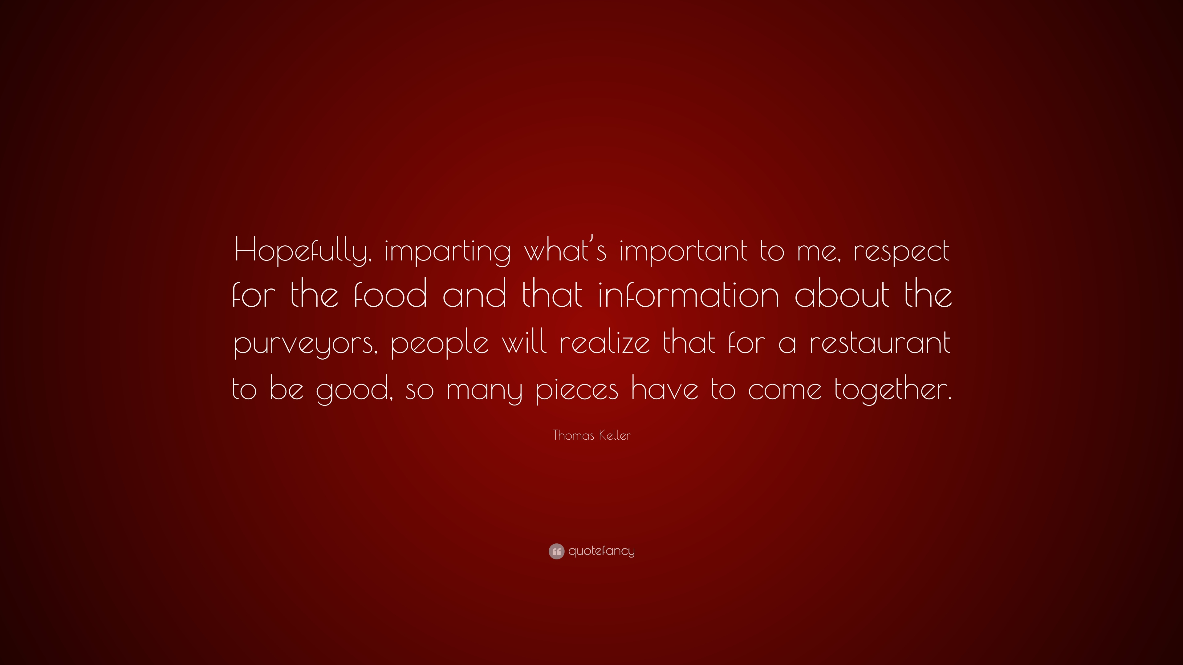 """Thomas Keller Quote: """"Hopefully, imparting what's important to me"""