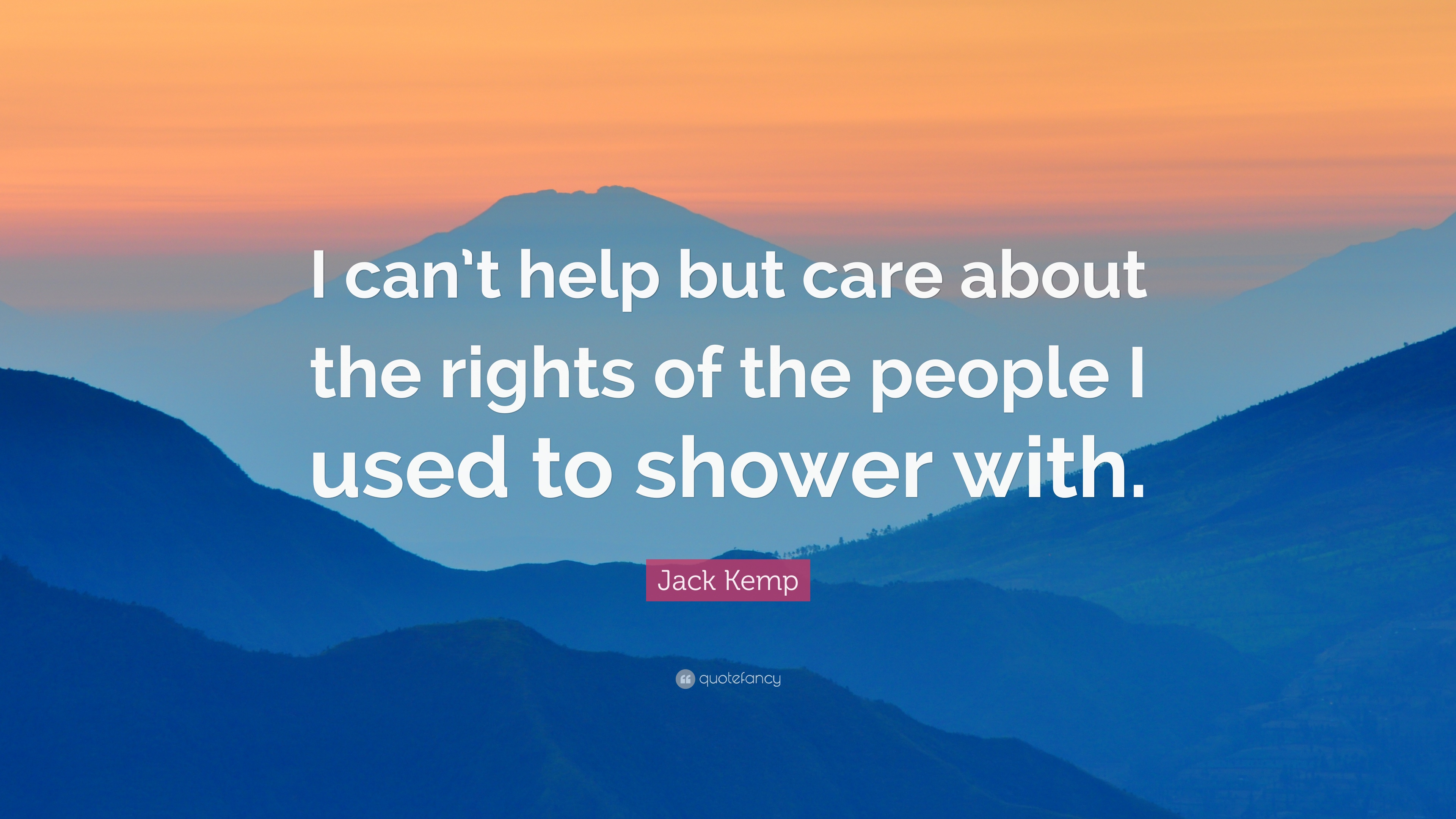 """Jack Kemp Quote: """"I can\'t help but care about the rights of the ..."""